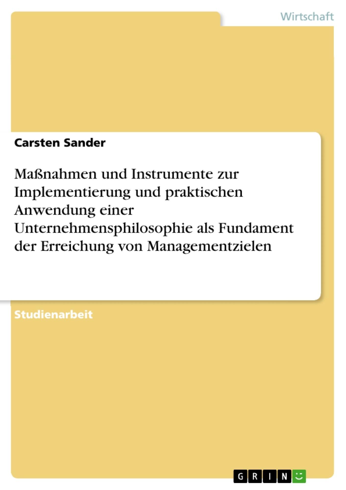 Titel: Maßnahmen und Instrumente zur Implementierung und praktischen Anwendung einer Unternehmensphilosophie als Fundament der Erreichung von Managementzielen