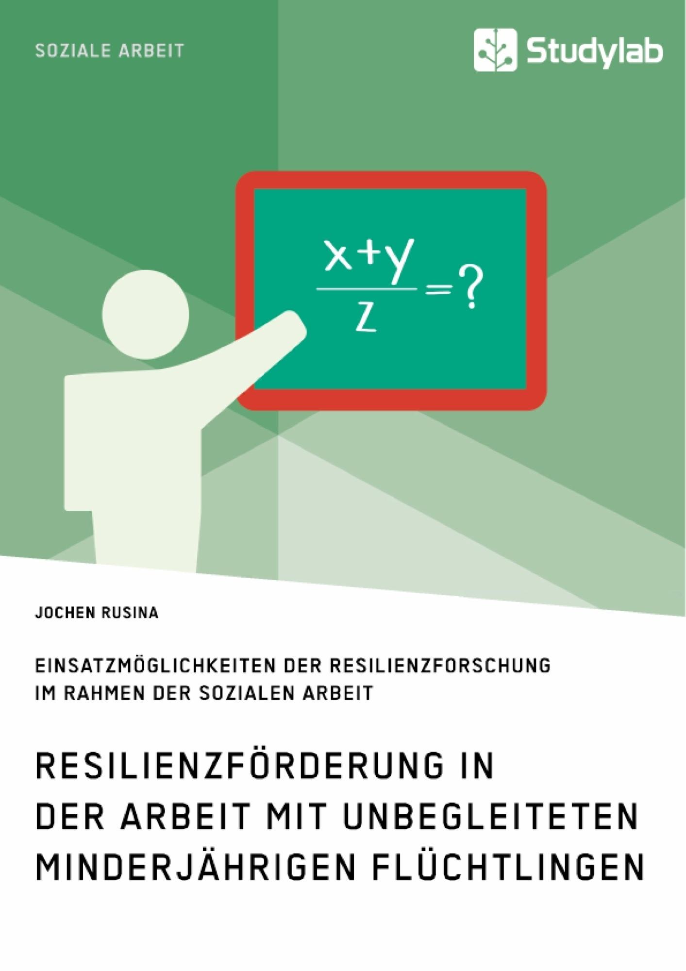 Titel: Resilienzförderung in der Arbeit mit unbegleiteten minderjährigen Flüchtlingen