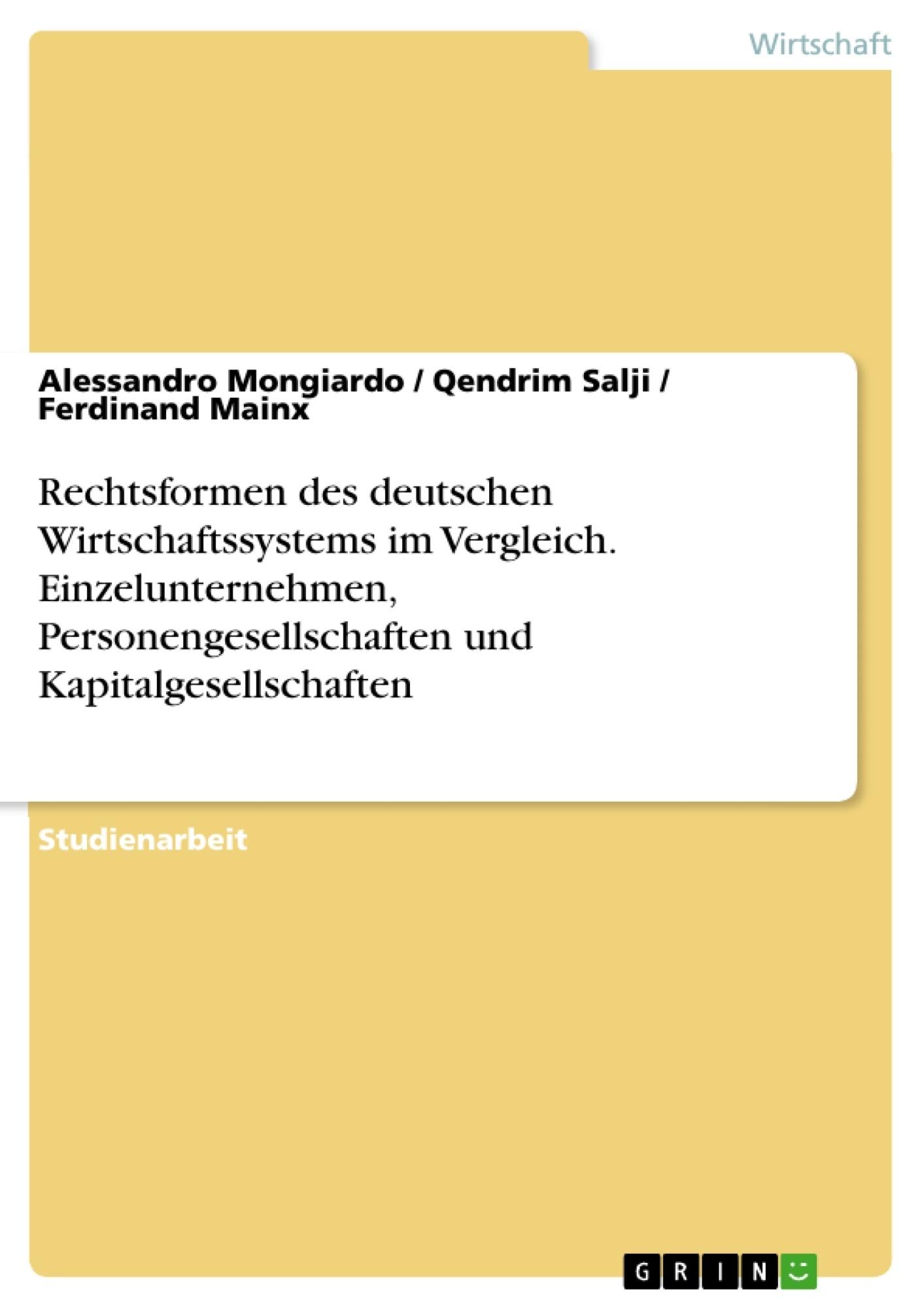 Titel: Rechtsformen des deutschen Wirtschaftssystems im Vergleich. Einzelunternehmen, Personengesellschaften und Kapitalgesellschaften