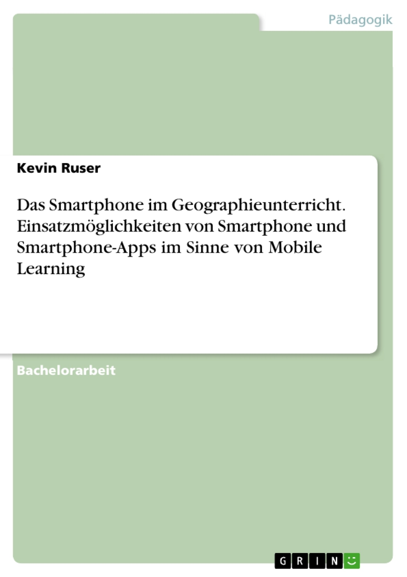 Titel: Das Smartphone im Geographieunterricht. Einsatzmöglichkeiten von Smartphone und Smartphone-Apps im Sinne von Mobile Learning