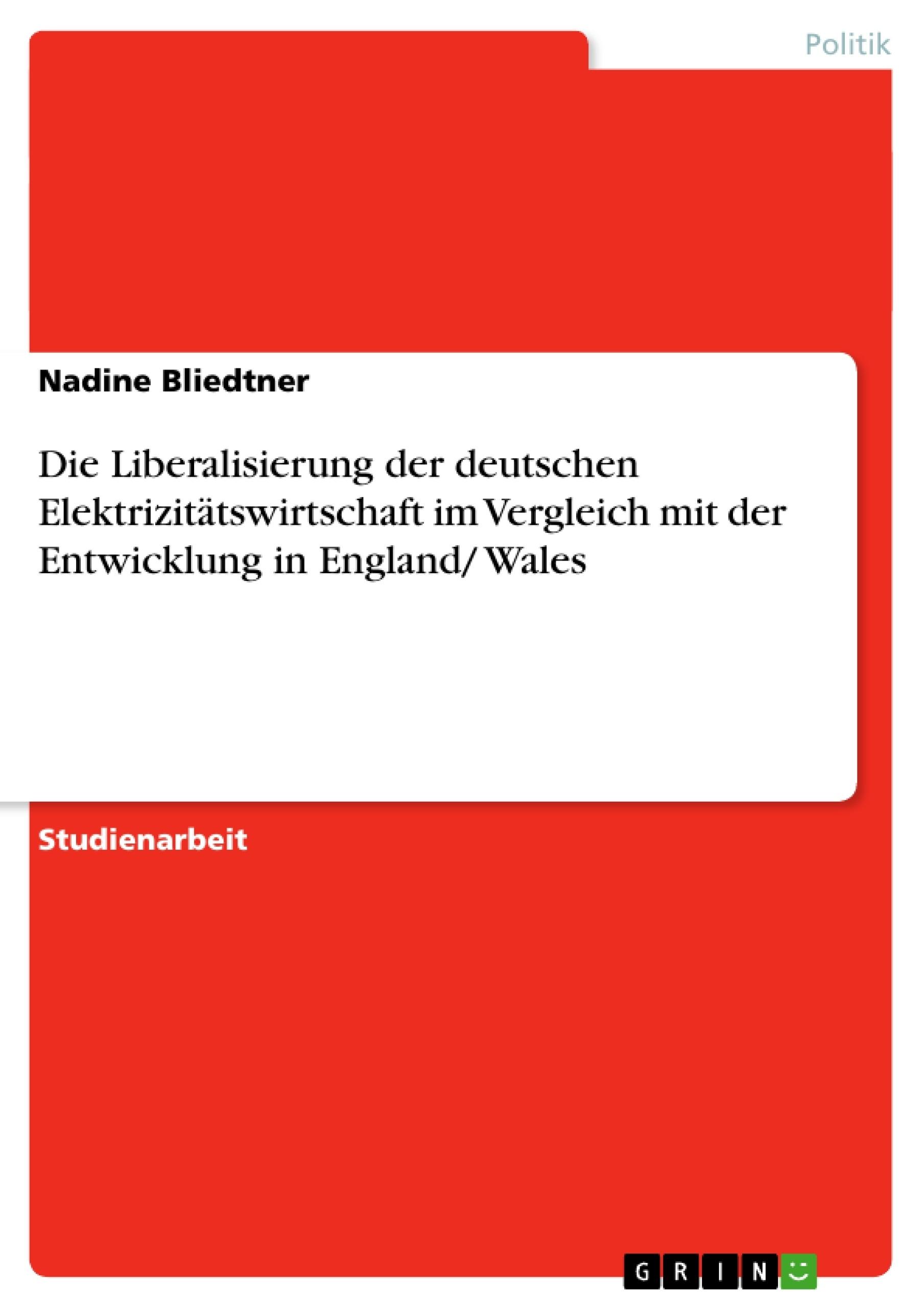 Titel: Die Liberalisierung der deutschen Elektrizitätswirtschaft im Vergleich mit der Entwicklung in England/ Wales