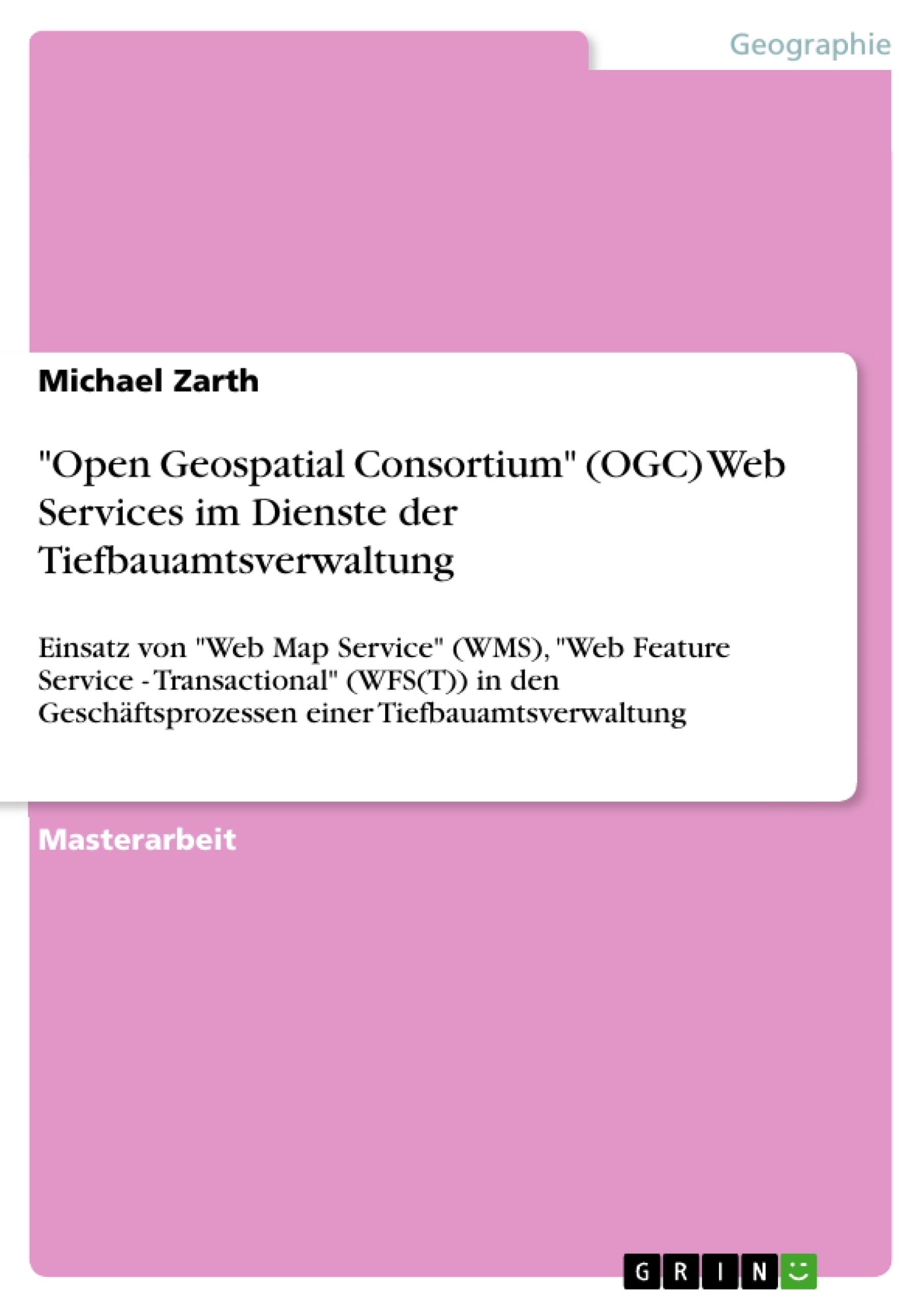 "Titel: ""Open Geospatial Consortium"" (OGC) Web Services im Dienste der Tiefbauamtsverwaltung"