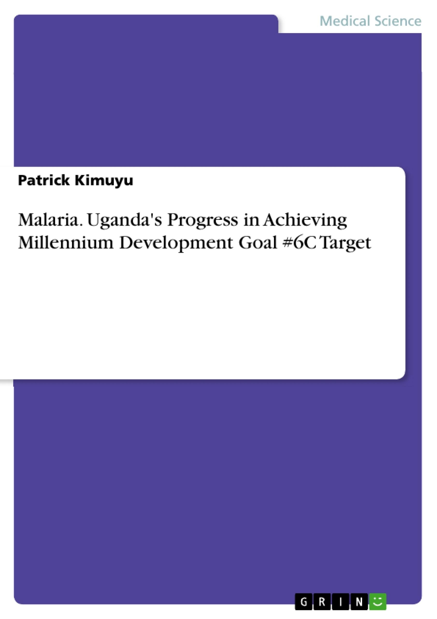 Title: Malaria. Uganda's Progress in Achieving Millennium Development Goal #6C Target