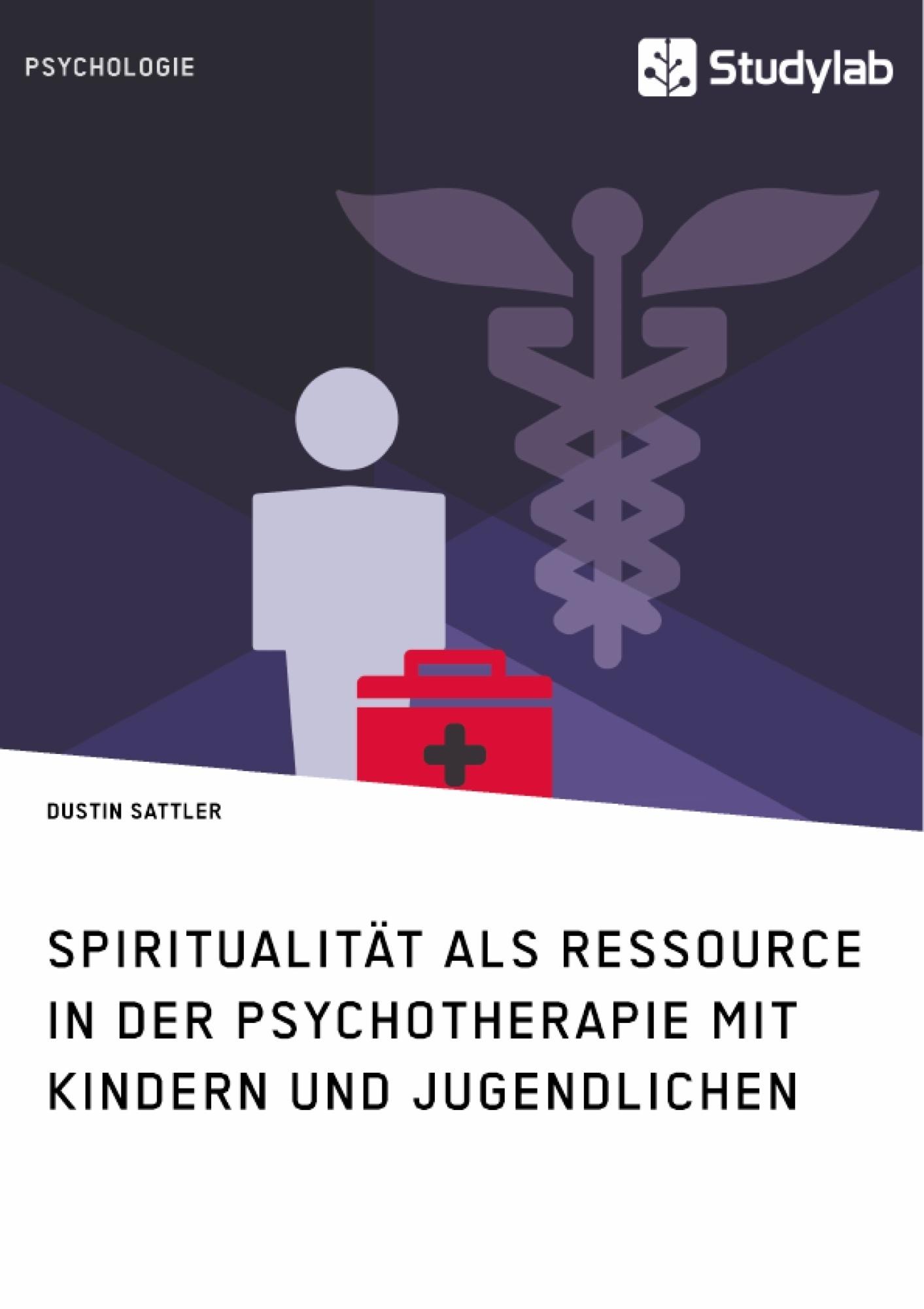 Titel: Spiritualität als Ressource in der Psychotherapie mit Kindern und Jugendlichen