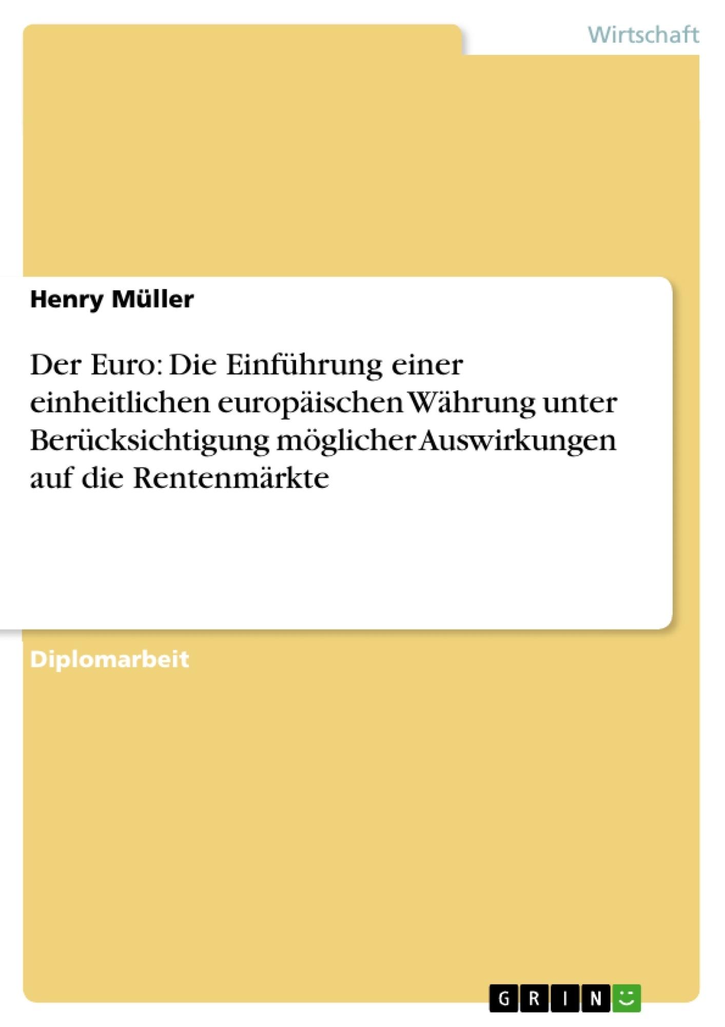 Titel: Der Euro: Die Einführung einer einheitlichen europäischen Währung unter Berücksichtigung möglicher Auswirkungen auf die Rentenmärkte