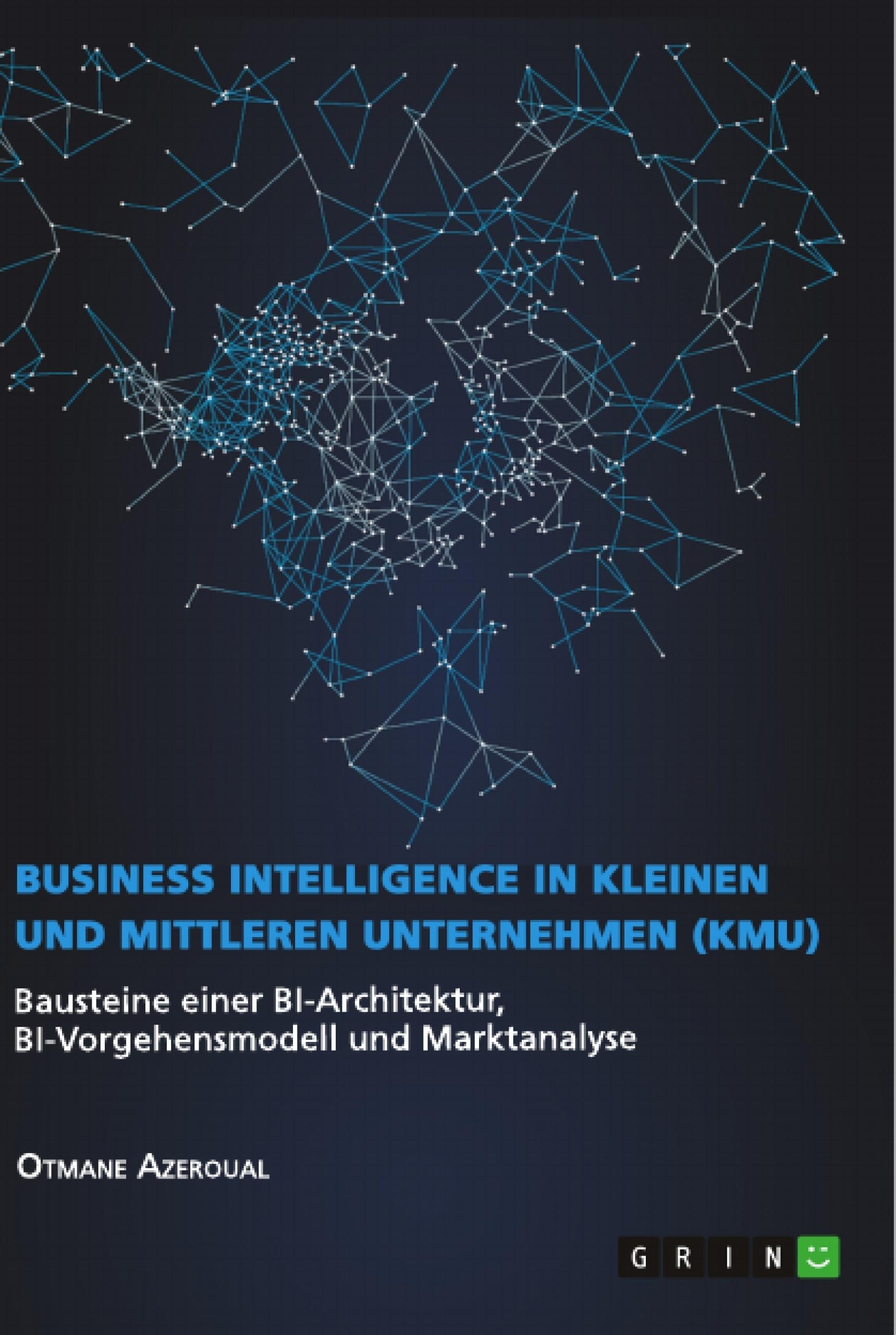 Titel: Business Intelligence in kleinen und mittleren Unternehmen (KMU)