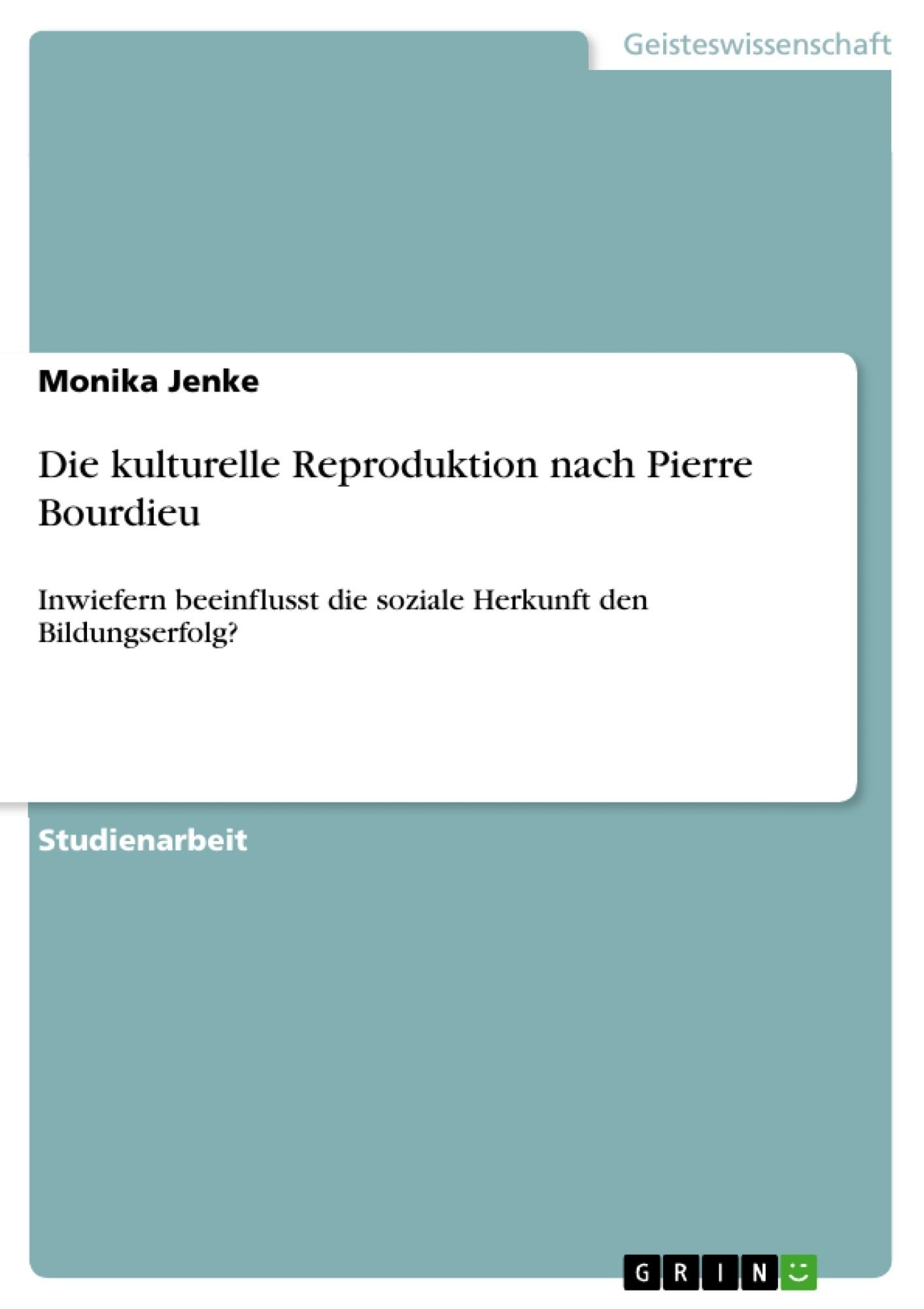 Titel: Die kulturelle Reproduktion nach Pierre Bourdieu