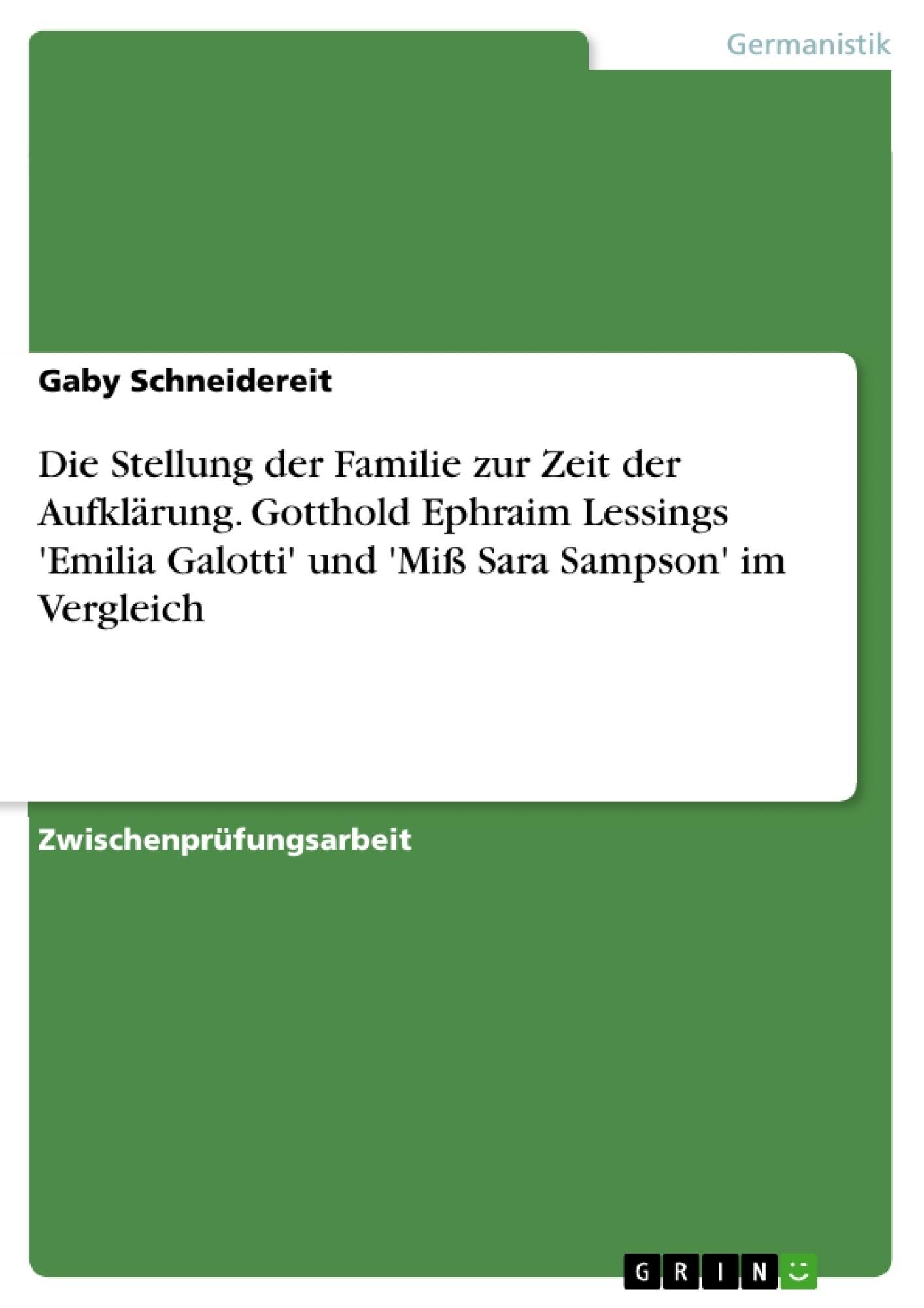 Titel: Die Stellung der Familie zur Zeit der Aufklärung. Gotthold Ephraim Lessings 'Emilia Galotti' und 'Miß Sara Sampson' im Vergleich