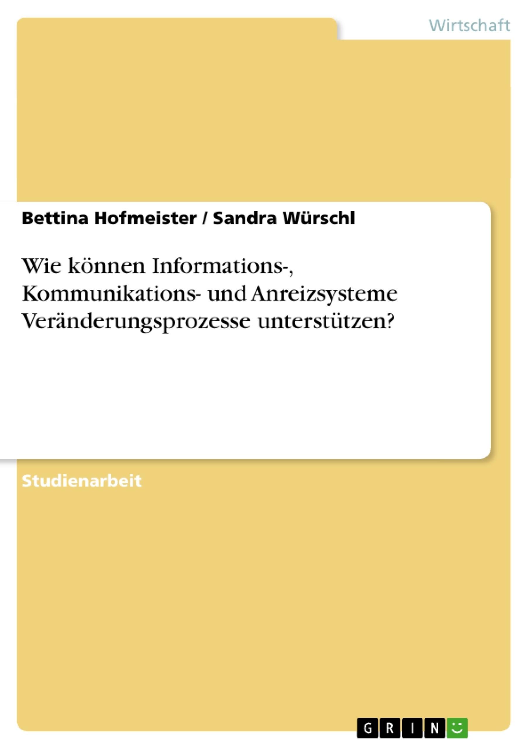 Titel: Wie können Informations-, Kommunikations- und Anreizsysteme Veränderungsprozesse unterstützen?