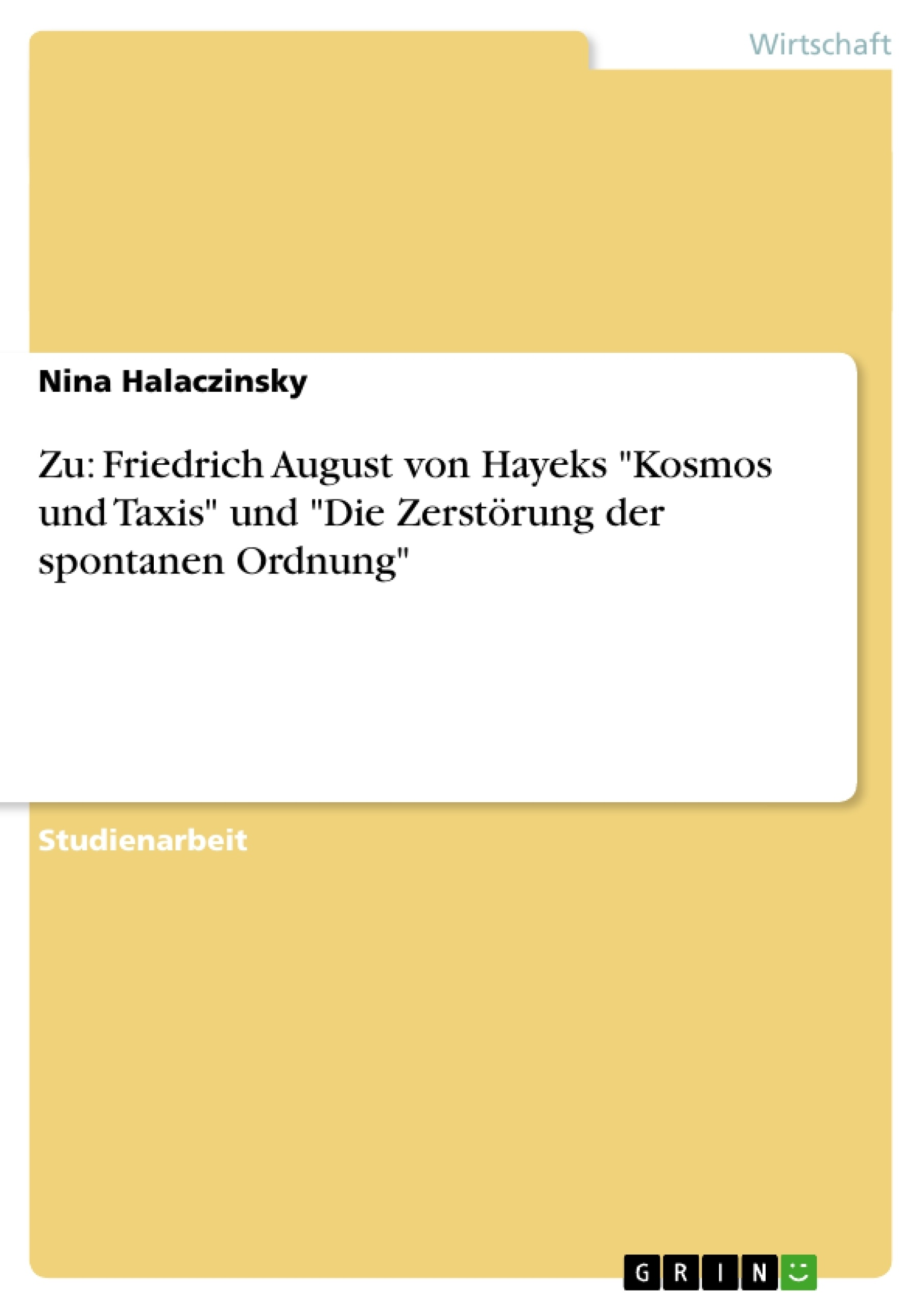 """Titel: Zu: Friedrich August von Hayeks """"Kosmos und Taxis"""" und """"Die Zerstörung der spontanen Ordnung"""""""