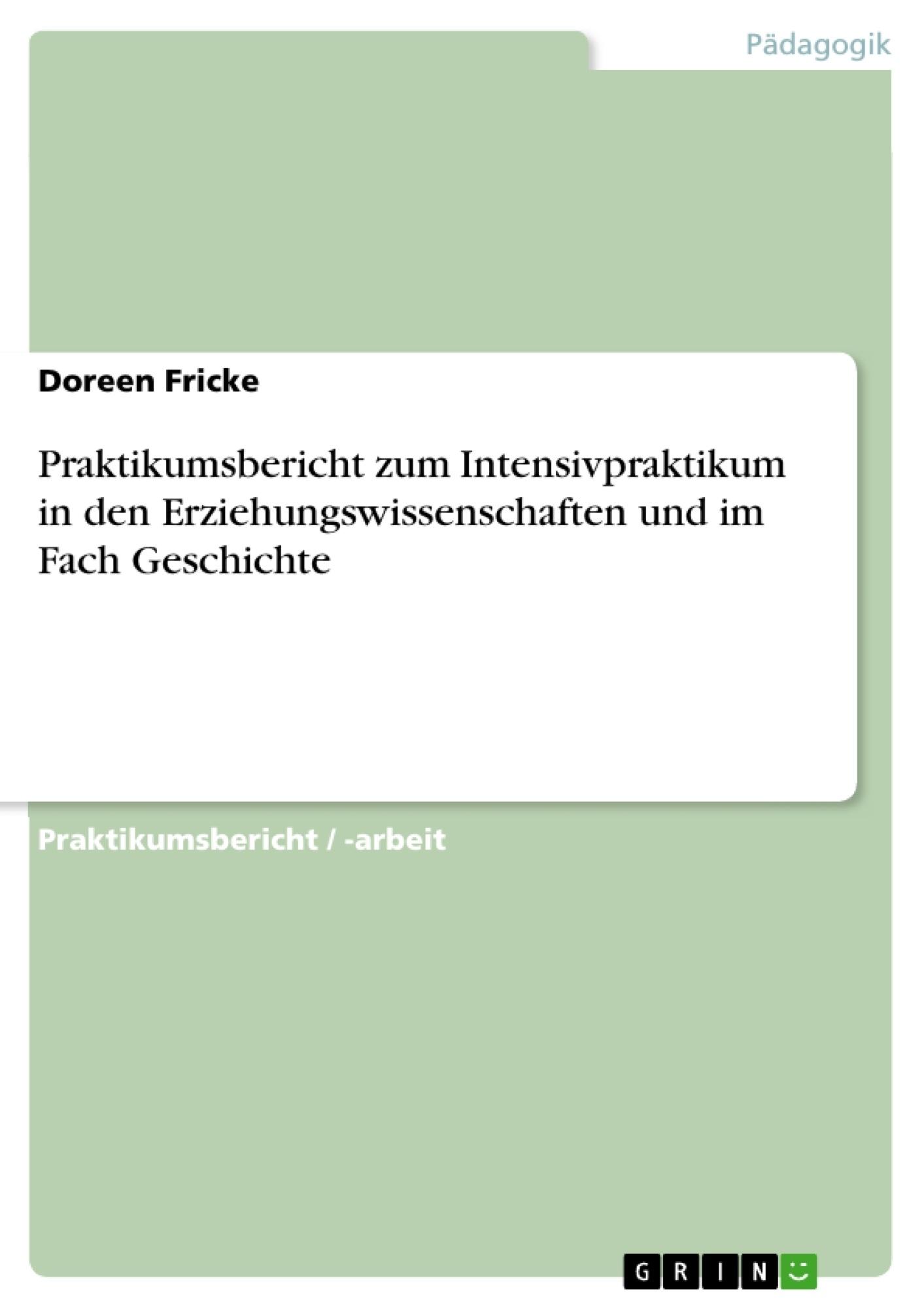 Titel: Praktikumsbericht zum Intensivpraktikum in den Erziehungswissenschaften und im Fach Geschichte