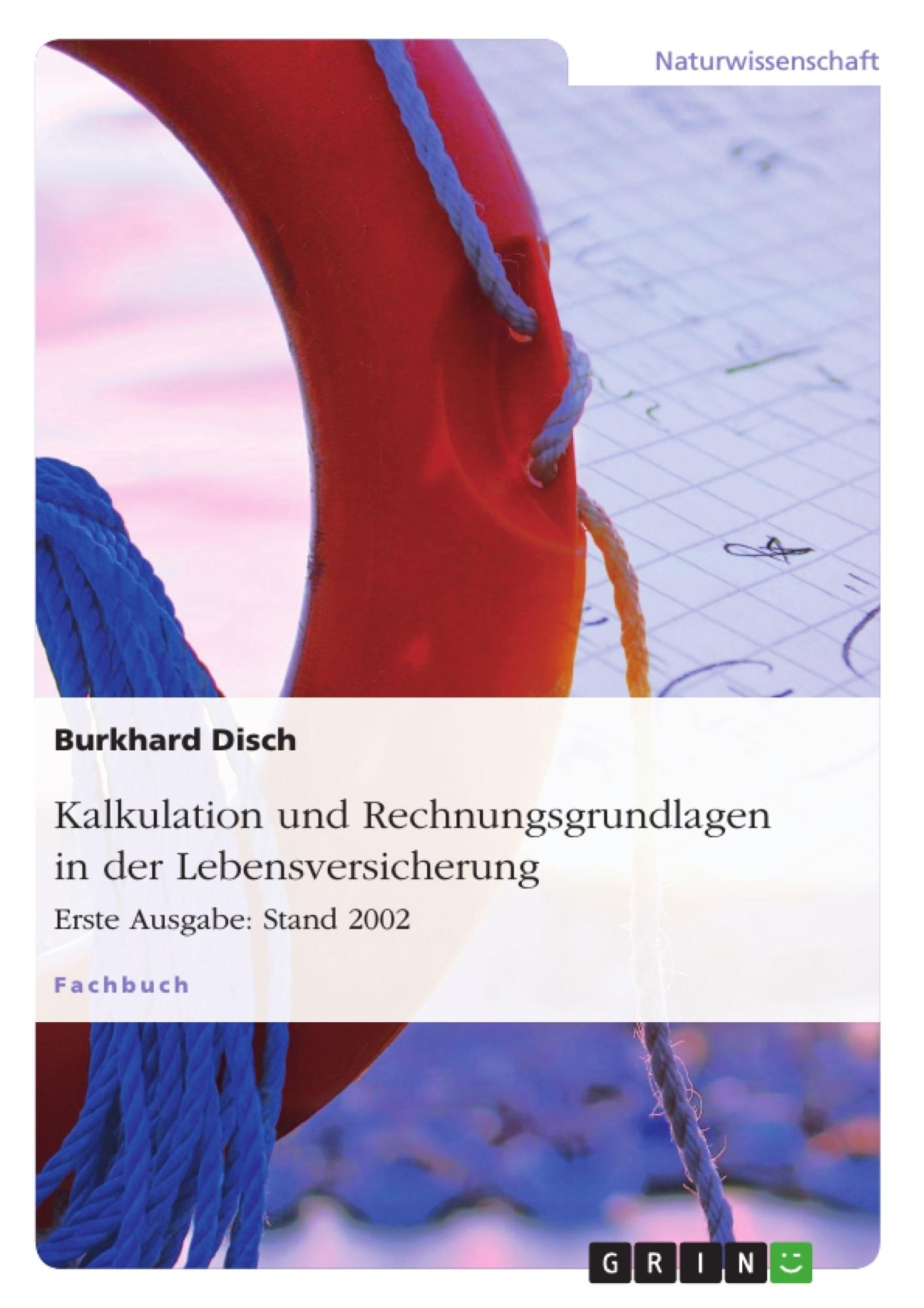 Titel: Kalkulation und Rechnungsgrundlagen in der Lebensversicherung. Erste Ausgabe: Stand 2002