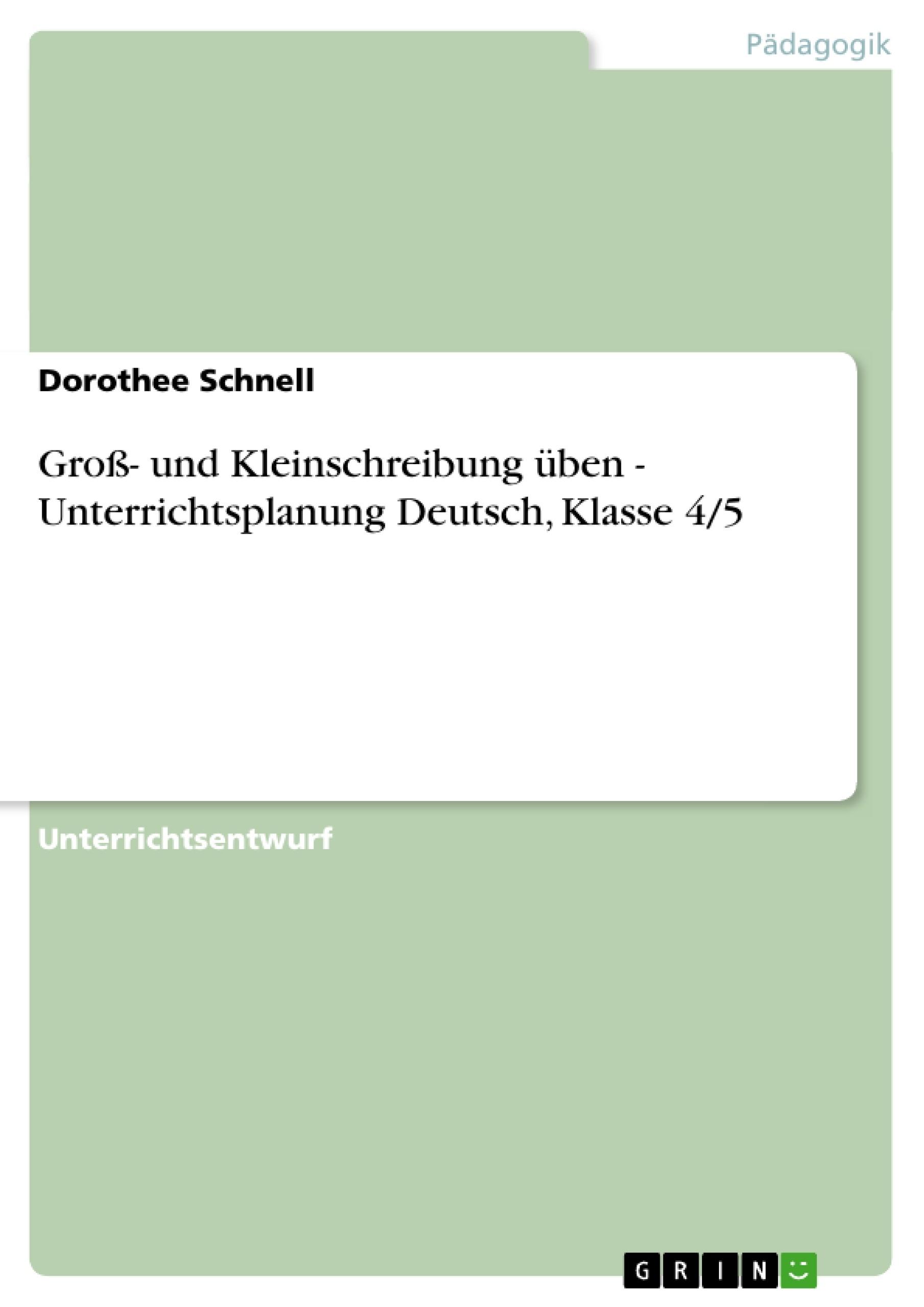 Titel: Groß- und Kleinschreibung üben - Unterrichtsplanung Deutsch, Klasse 4/5