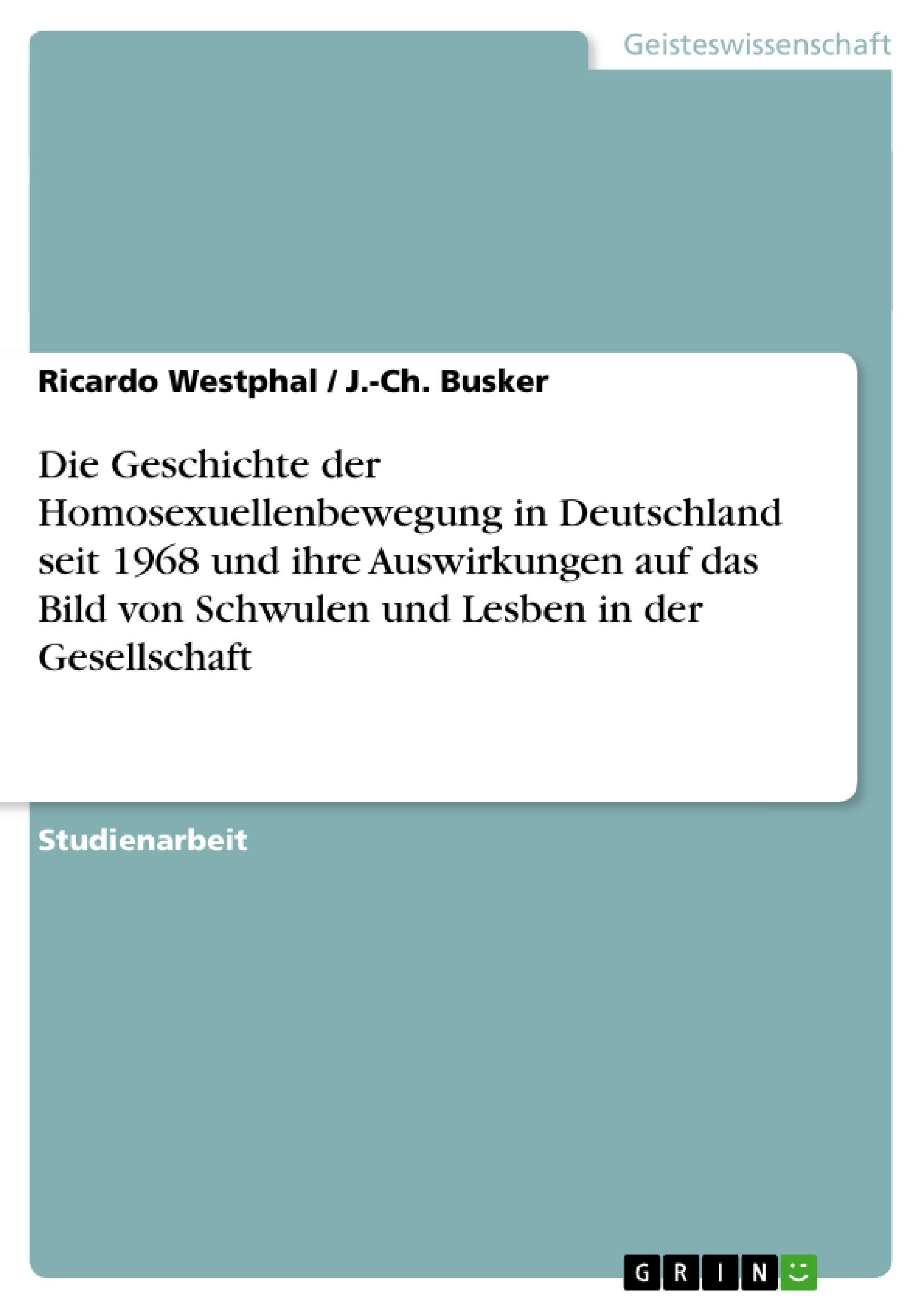 Titel: Die Geschichte der Homosexuellenbewegung in Deutschland seit 1968 und ihre Auswirkungen auf das Bild von Schwulen und Lesben in der Gesellschaft