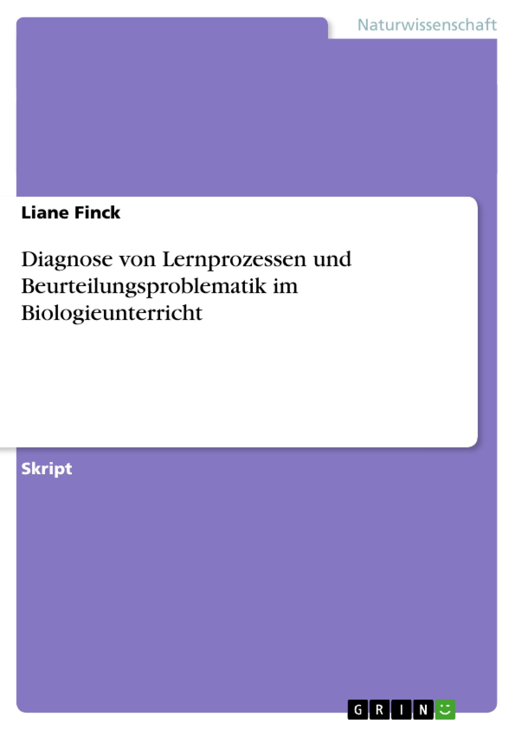 Titel: Diagnose von Lernprozessen und Beurteilungsproblematik im Biologieunterricht