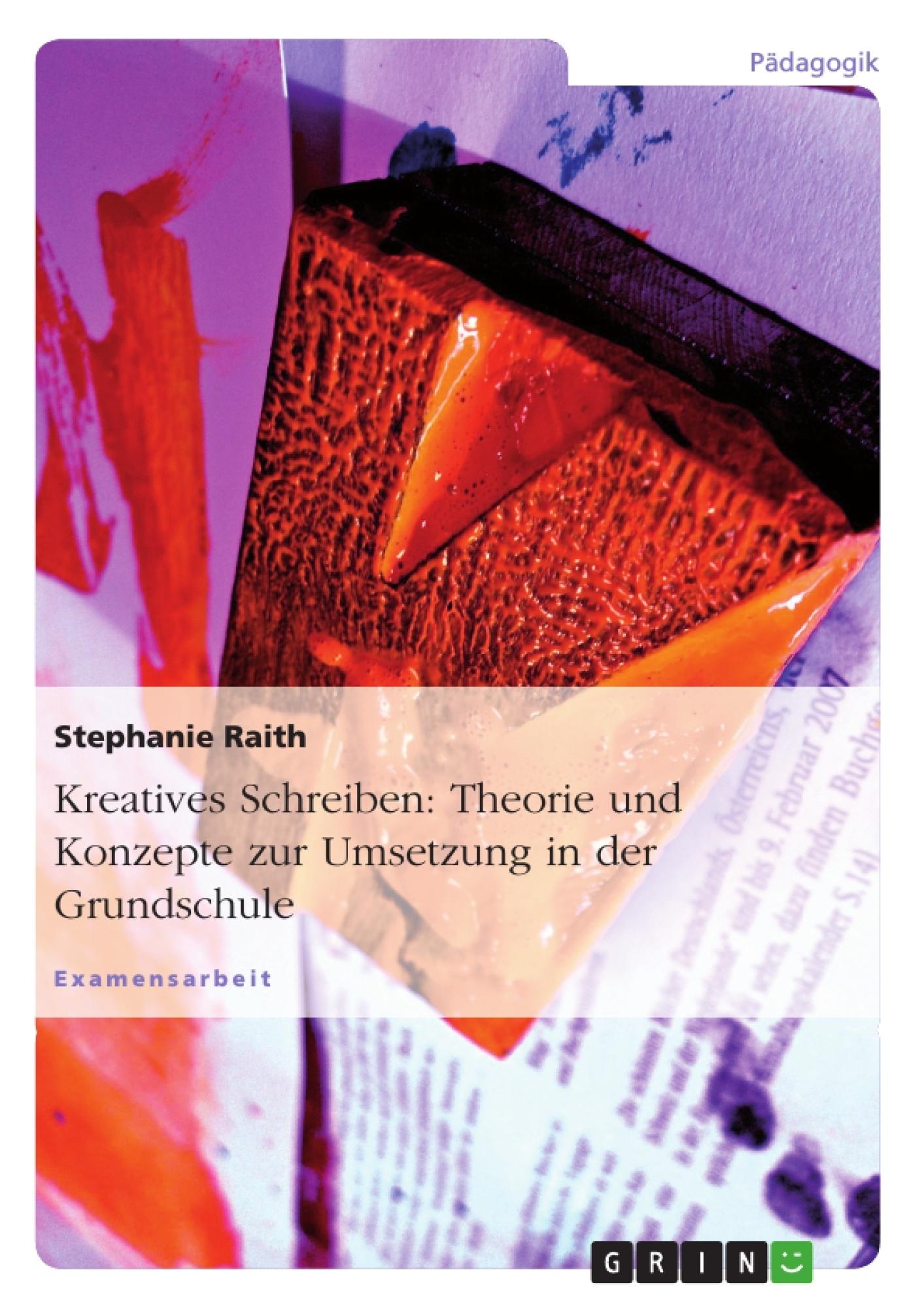 Titel: Kreatives Schreiben: Theorie und Konzepte zur Umsetzung in der Grundschule