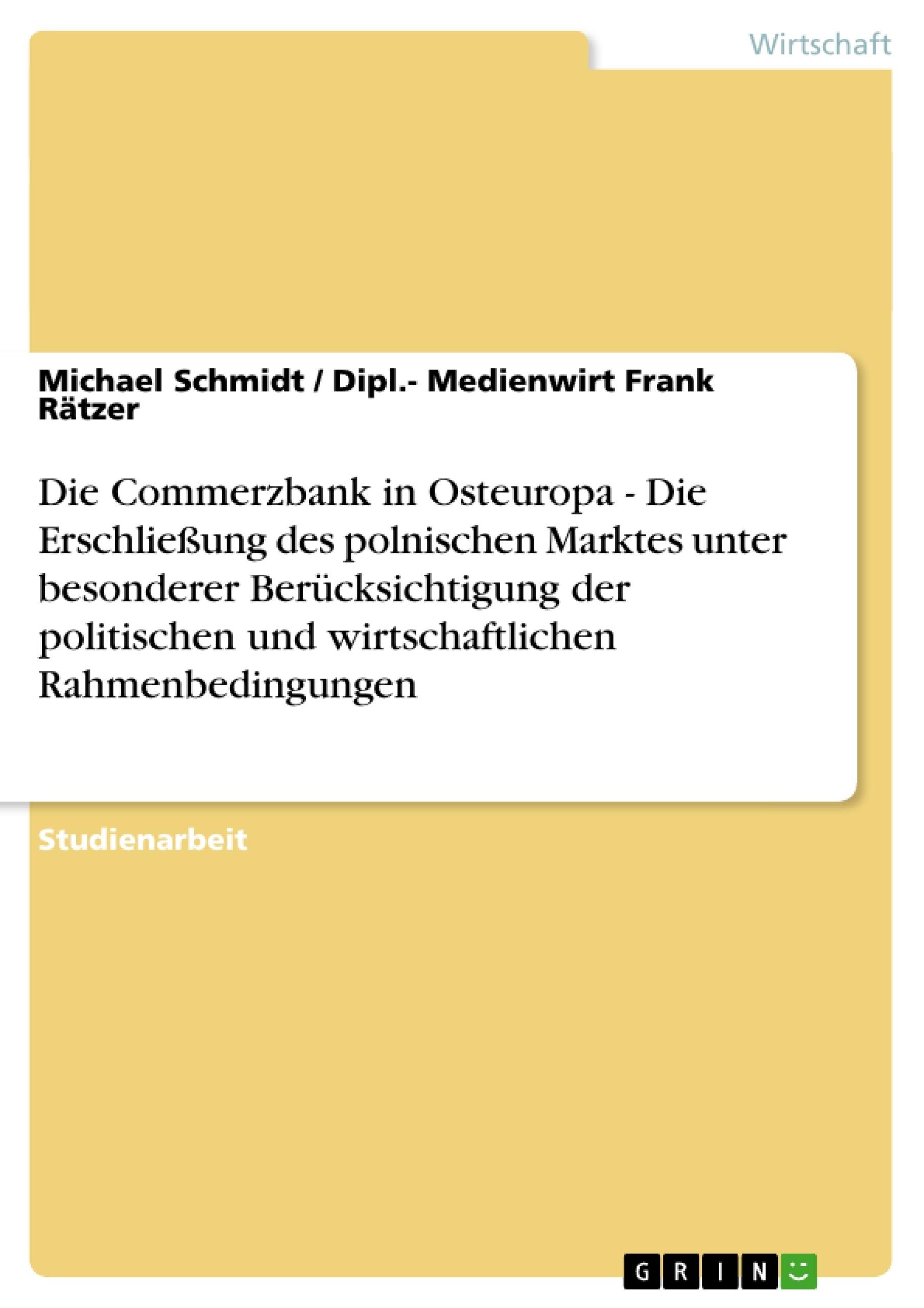 Titel: Die Commerzbank in Osteuropa - Die Erschließung des polnischen Marktes unter besonderer Berücksichtigung der politischen und wirtschaftlichen Rahmenbedingungen
