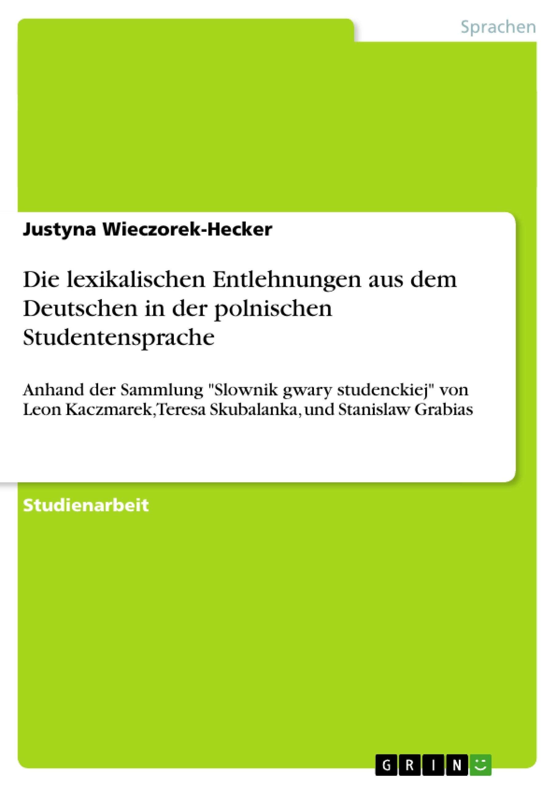 Titel: Die lexikalischen Entlehnungen aus dem Deutschen in der polnischen Studentensprache
