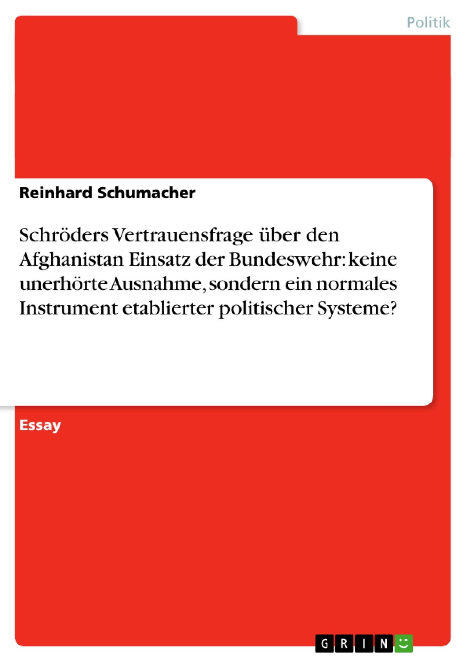 Titel: Schröders Vertrauensfrage über den Afghanistan Einsatz der Bundeswehr: keine unerhörte Ausnahme, sondern ein normales Instrument etablierter politischer Systeme?