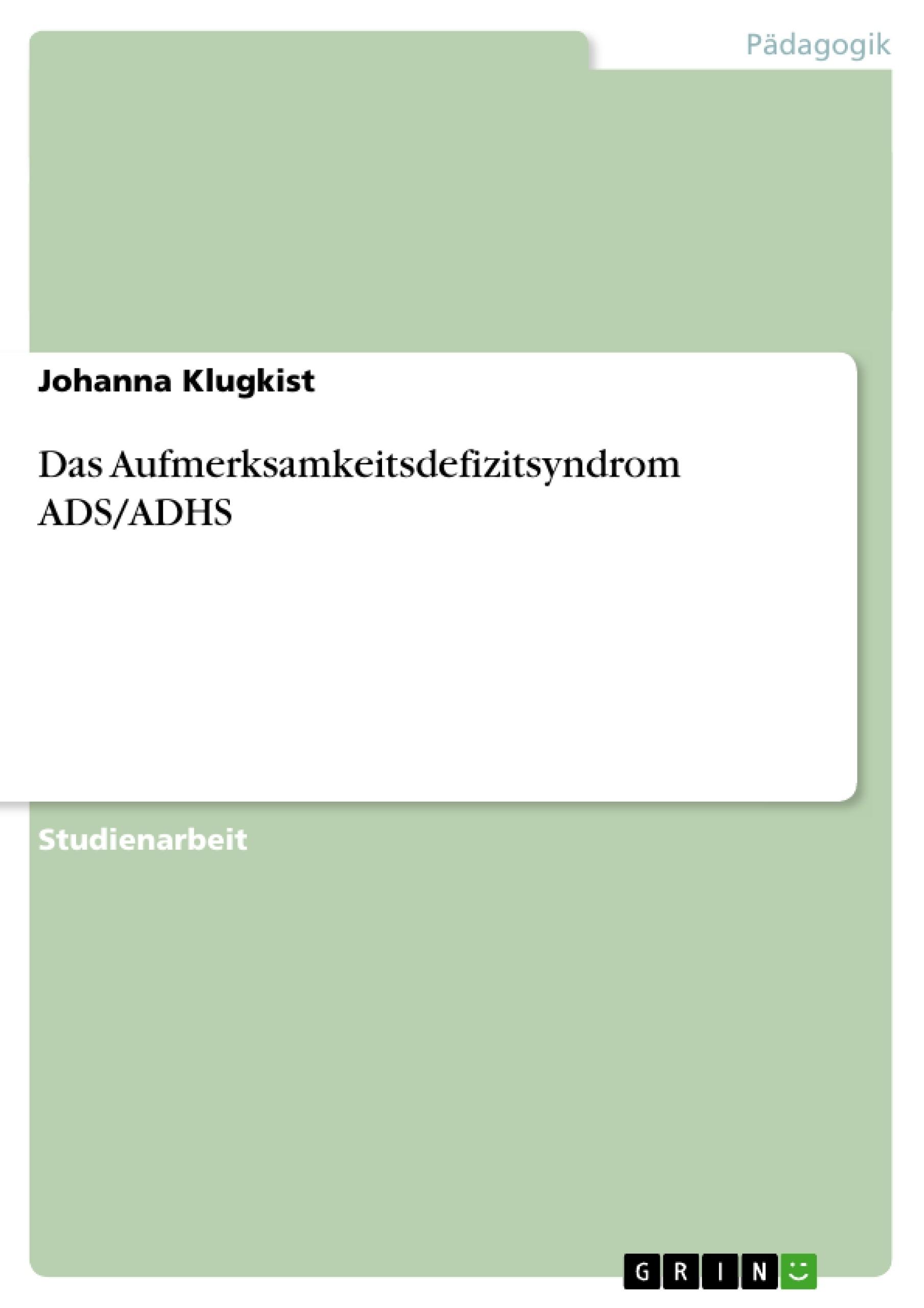 Titel: Das Aufmerksamkeitsdefizitsyndrom ADS/ADHS