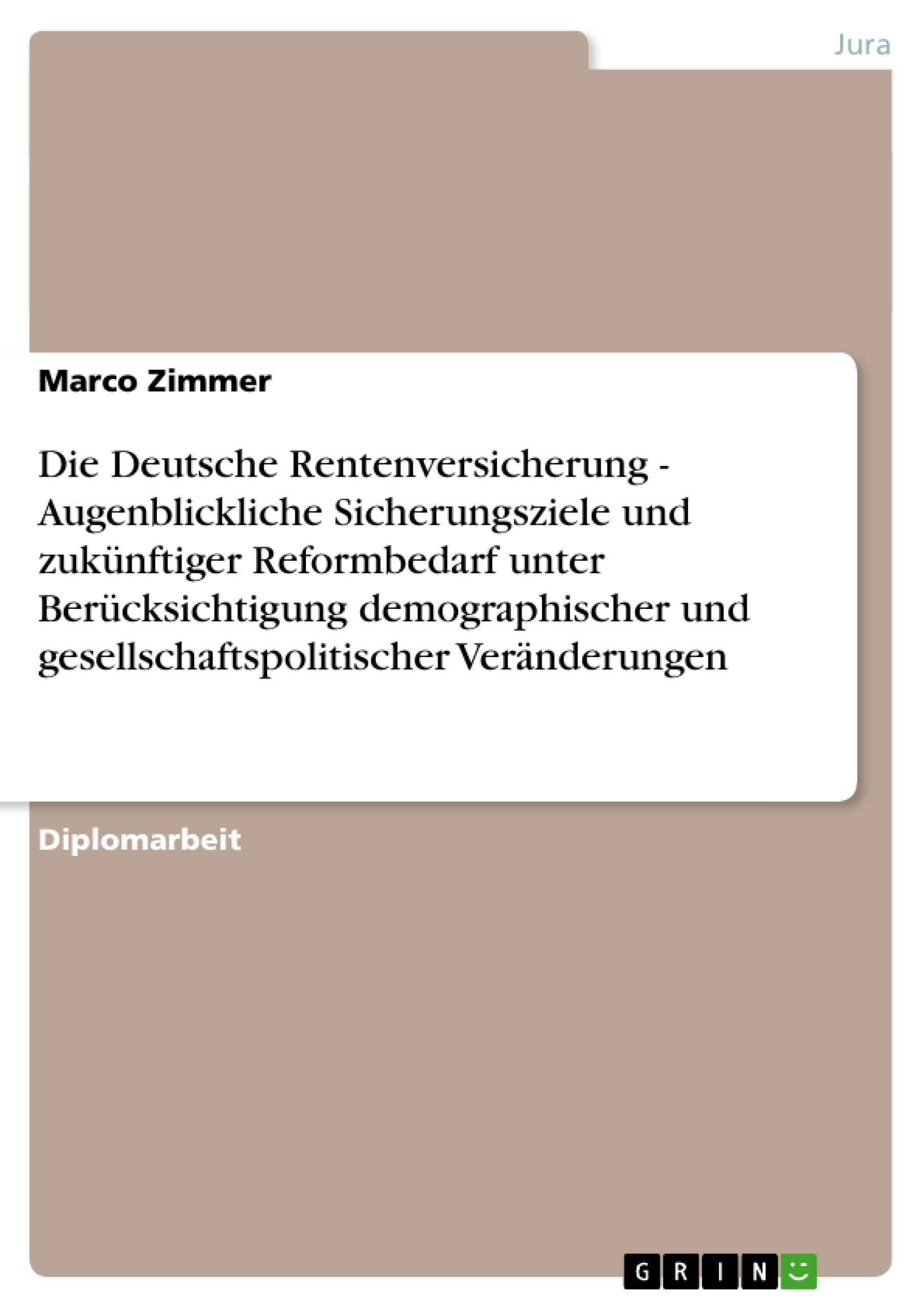 Titel: Die Deutsche Rentenversicherung - Augenblickliche Sicherungsziele und zukünftiger Reformbedarf unter Berücksichtigung demographischer und gesellschaftspolitischer Veränderungen