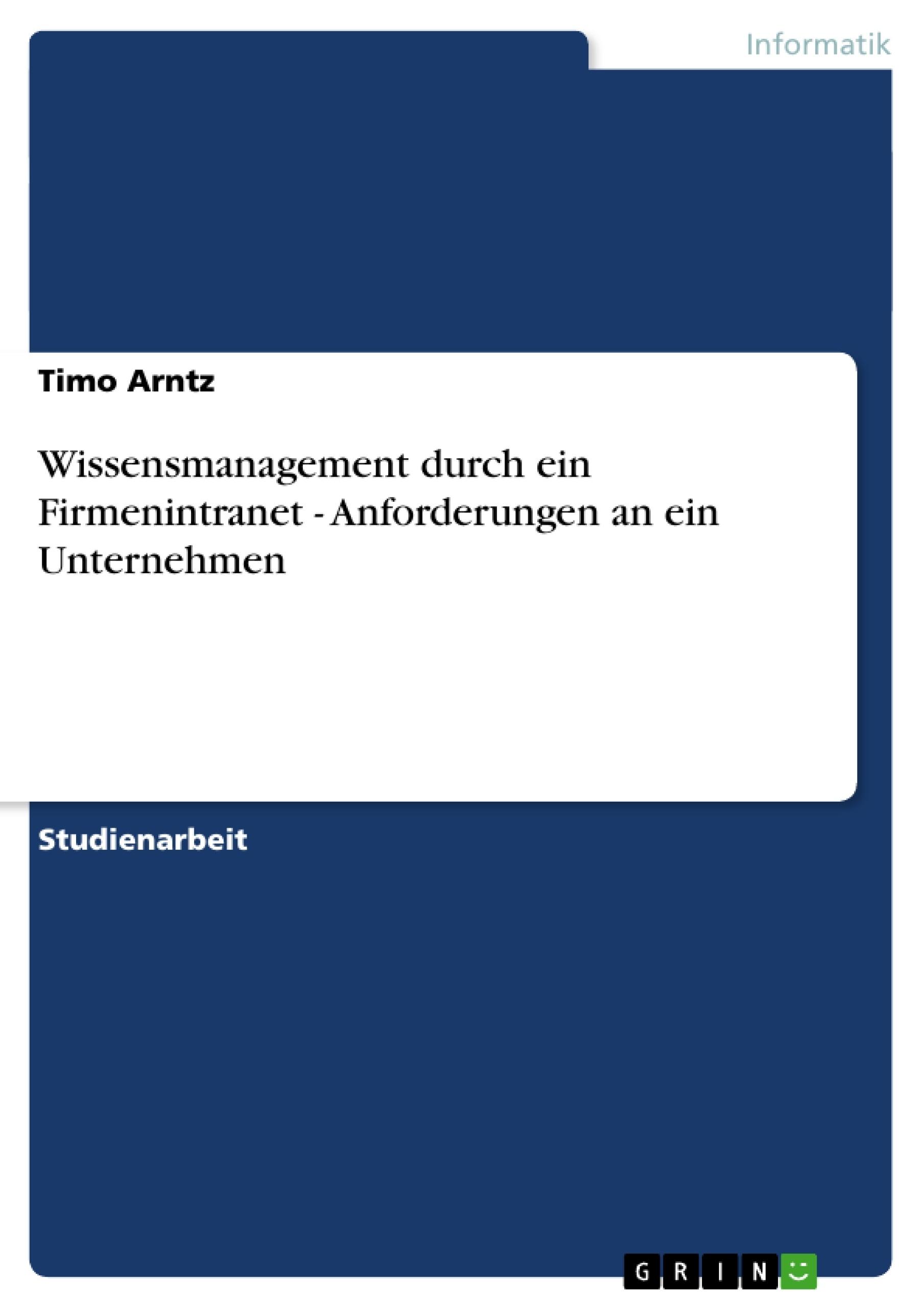 Titel: Wissensmanagement durch ein Firmenintranet - Anforderungen an ein Unternehmen