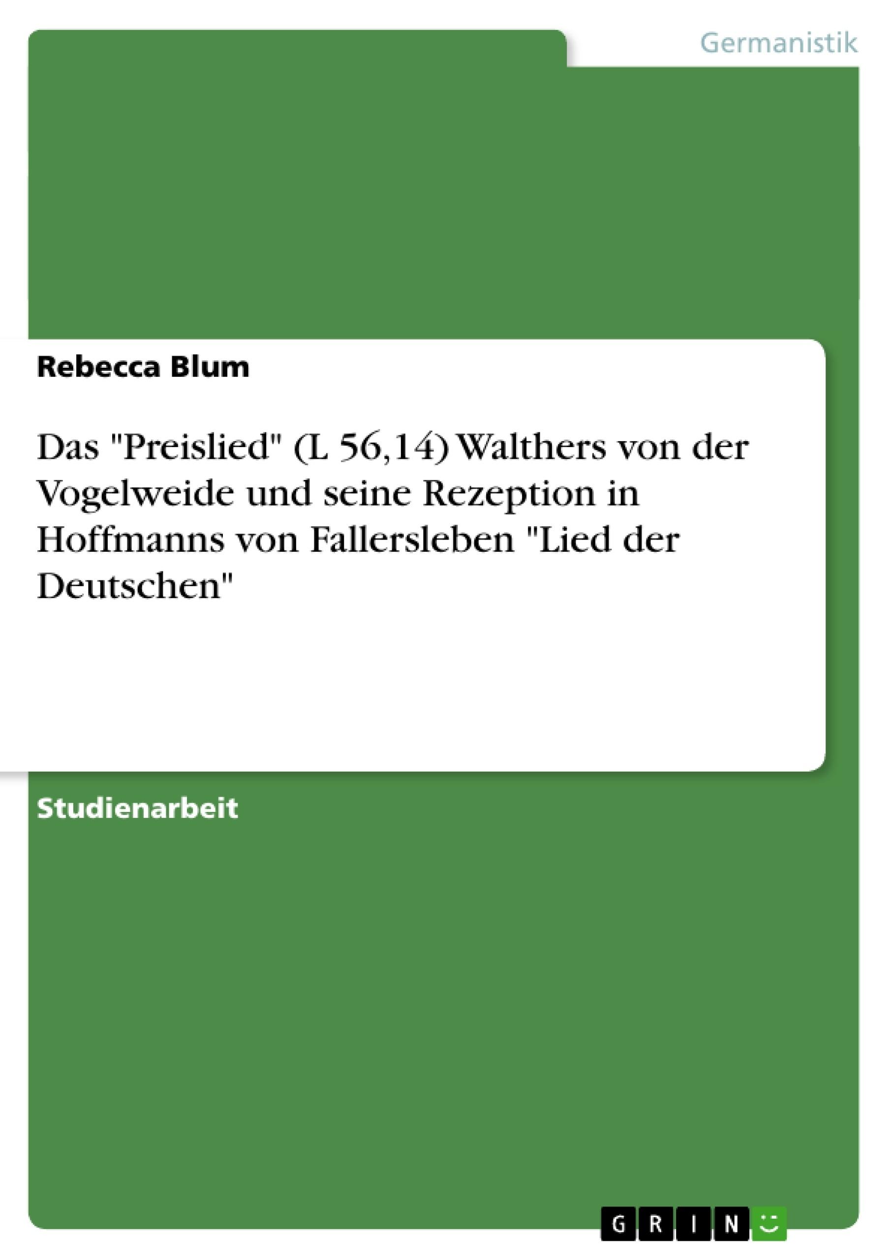 """Titel: Das """"Preislied"""" (L 56,14) Walthers von der Vogelweide und seine Rezeption in Hoffmanns von Fallersleben """"Lied der Deutschen"""""""