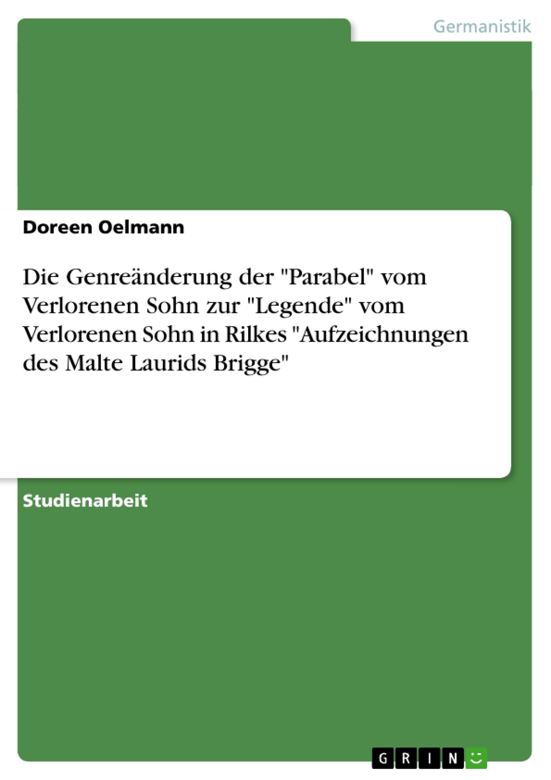 """Titel: Die Genreänderung der """"Parabel"""" vom Verlorenen Sohn zur """"Legende"""" vom Verlorenen Sohn in Rilkes """"Aufzeichnungen des Malte Laurids Brigge"""""""