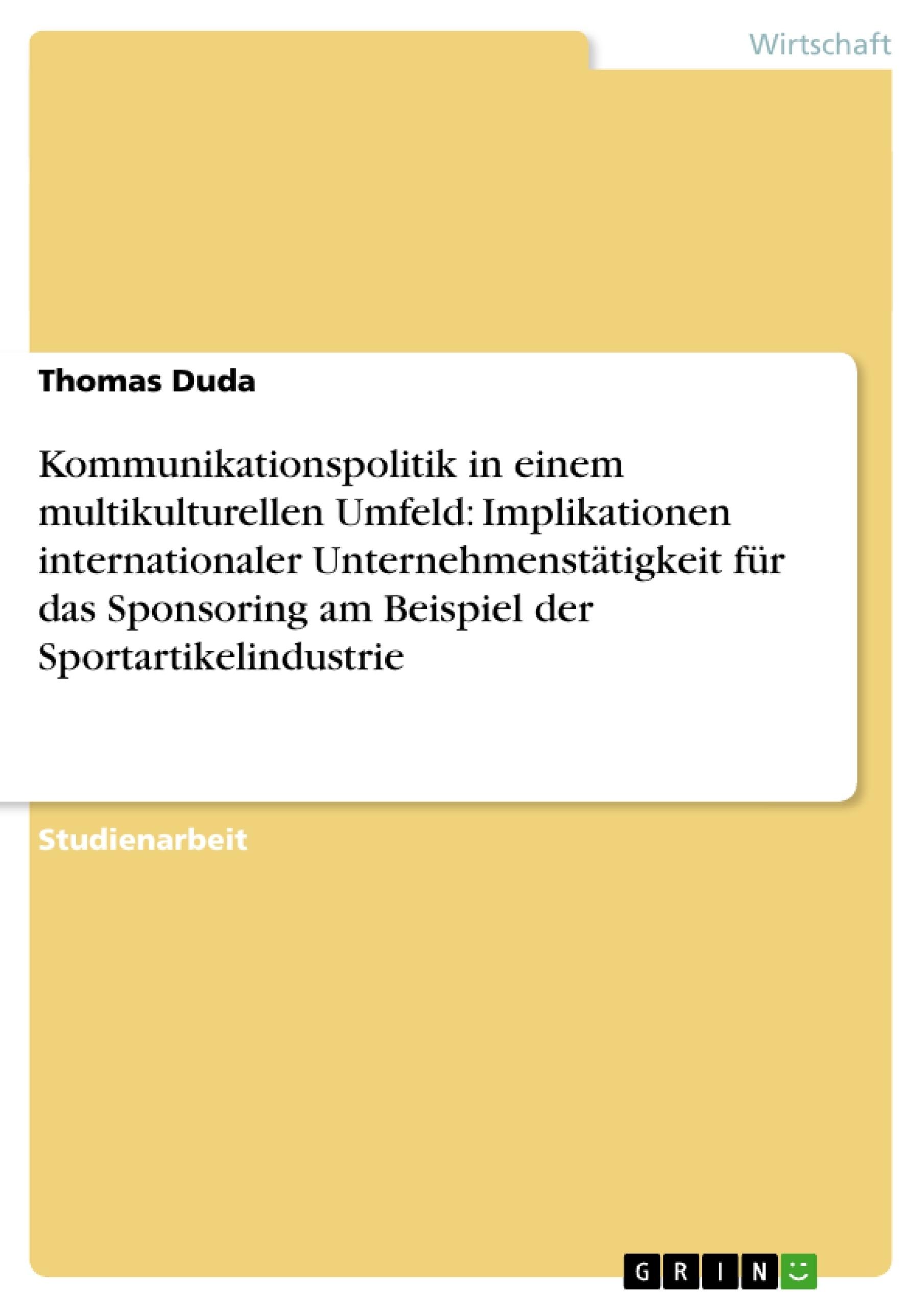 Titel: Kommunikationspolitik in einem multikulturellen Umfeld: Implikationen internationaler Unternehmenstätigkeit für das Sponsoring am Beispiel der Sportartikelindustrie