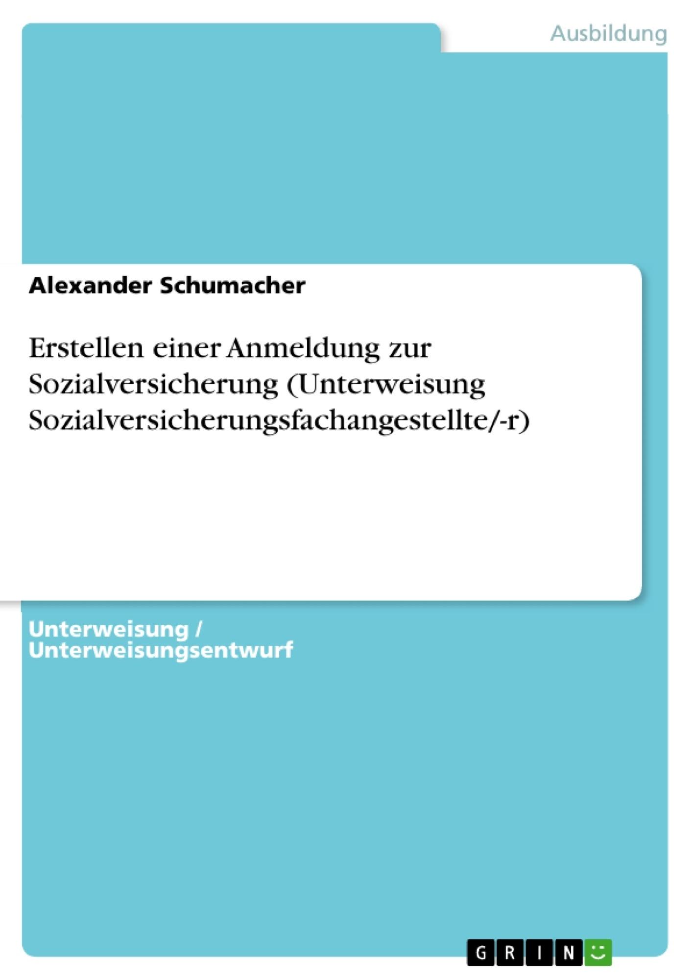 Titel: Erstellen einer Anmeldung zur Sozialversicherung (Unterweisung Sozialversicherungsfachangestellte/-r)