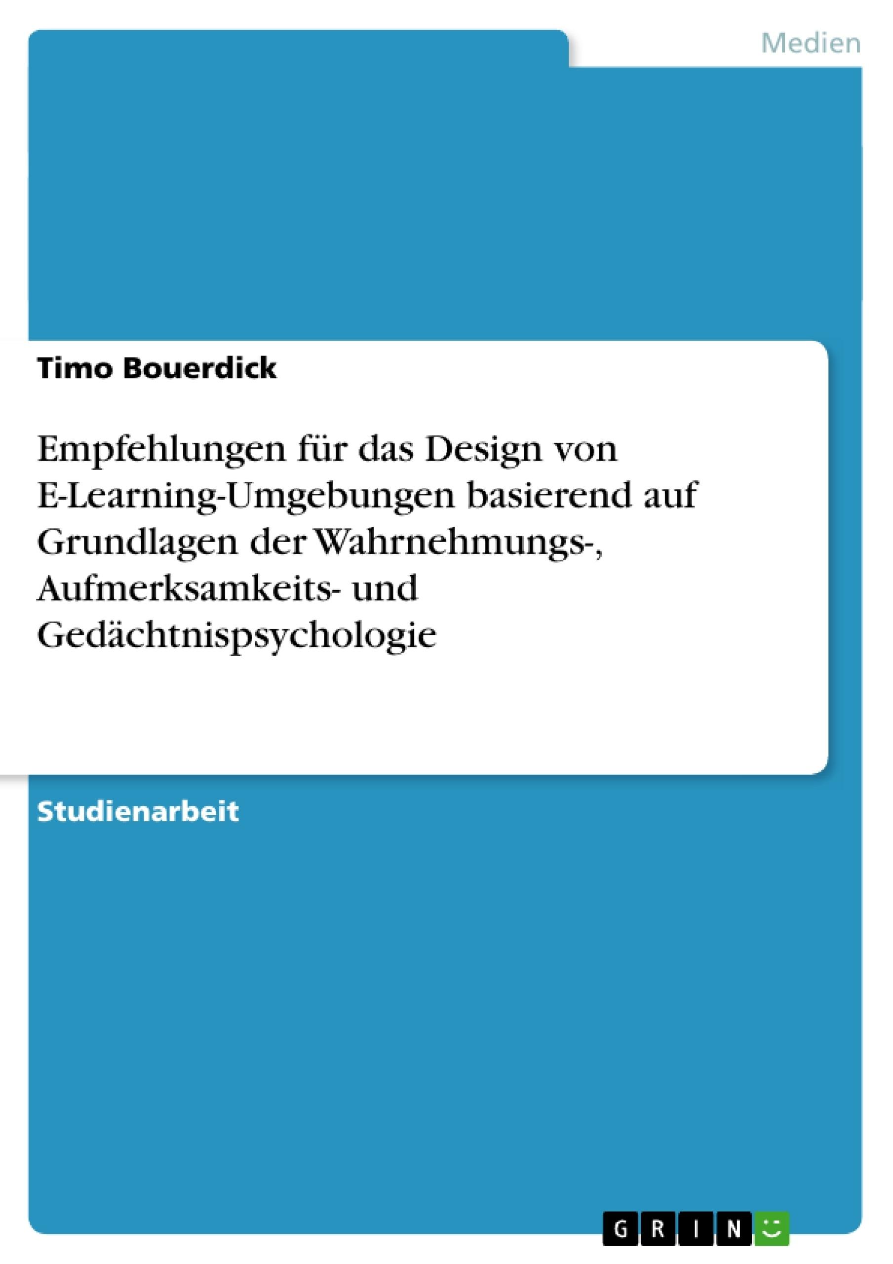 Titel: Empfehlungen für das Design von E-Learning-Umgebungen basierend auf Grundlagen der Wahrnehmungs-, Aufmerksamkeits- und Gedächtnispsychologie