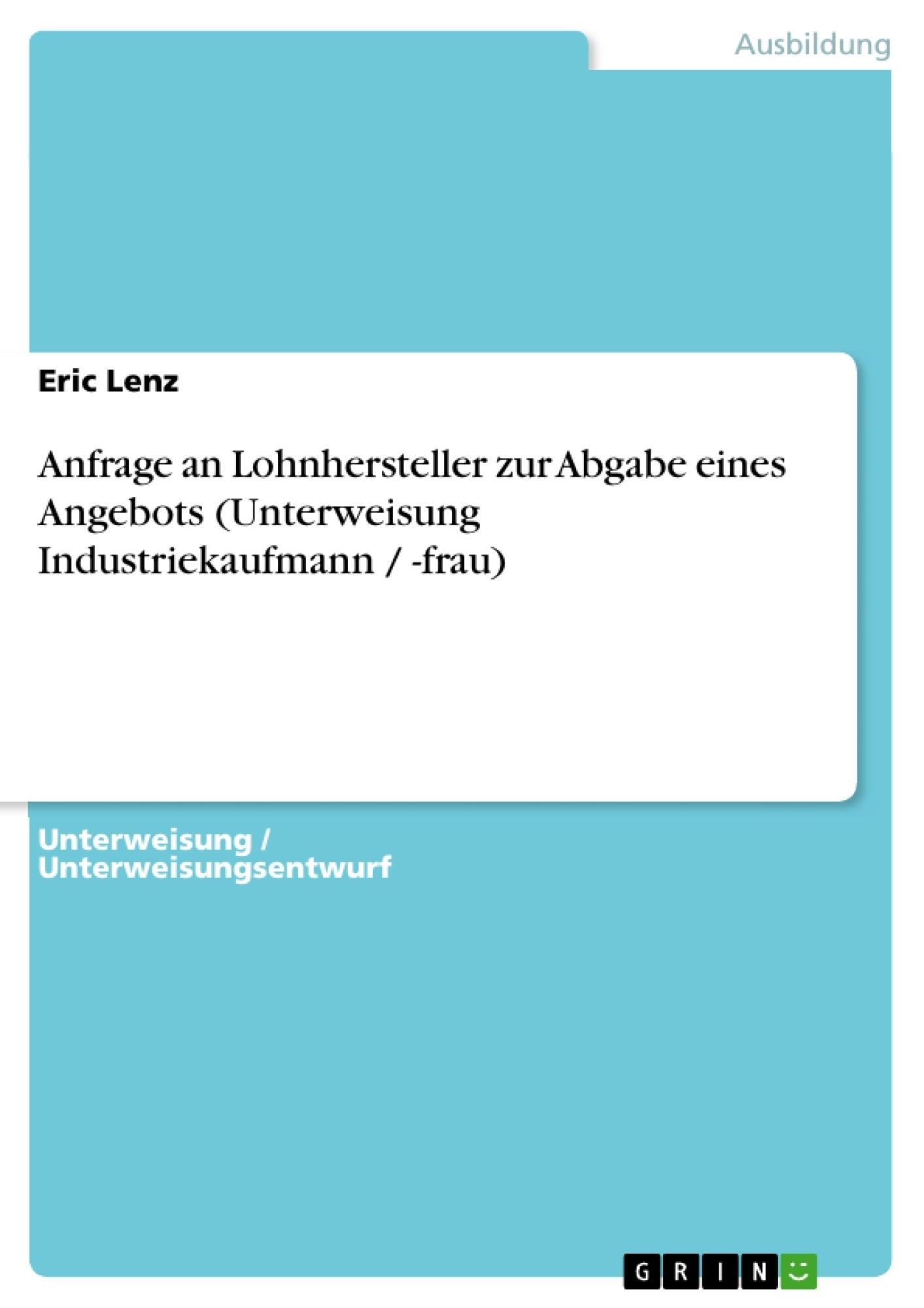 Titel: Anfrage an Lohnhersteller zur Abgabe eines Angebots (Unterweisung Industriekaufmann / -frau)