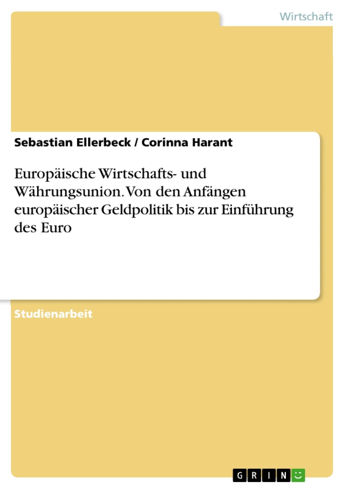Titel: Europäische Wirtschafts- und Währungsunion. Von den Anfängen europäischer Geldpolitik bis zur Einführung des Euro