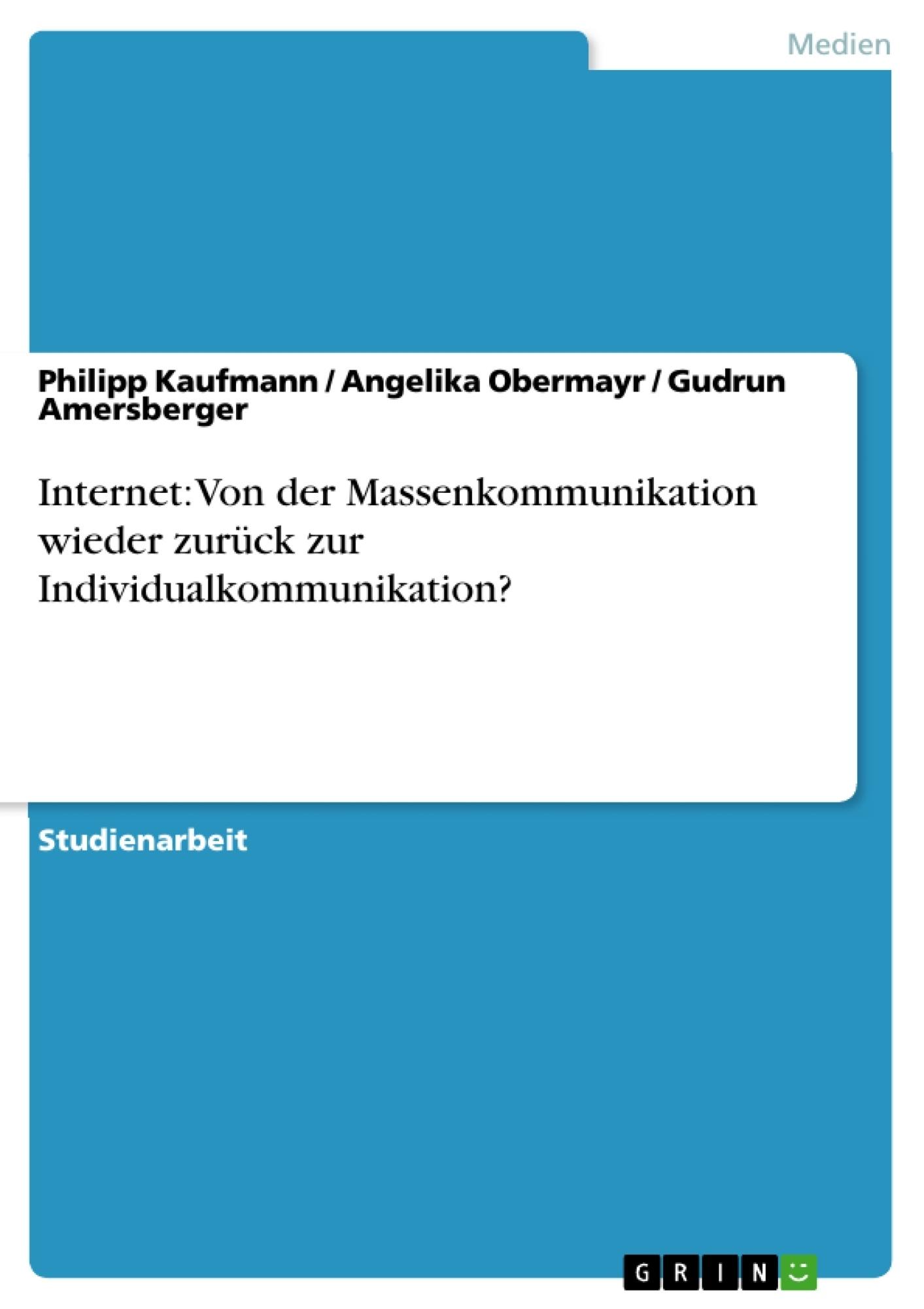 Titel: Internet: Von der Massenkommunikation wieder zurück zur Individualkommunikation?