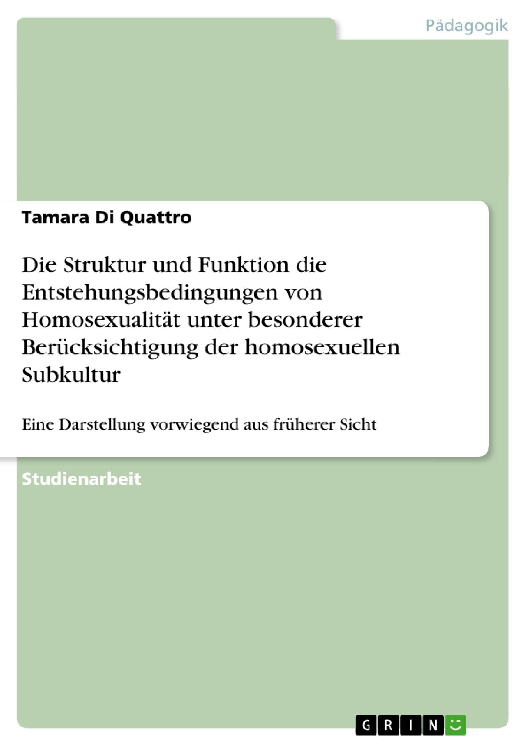 Titel: Die Struktur und Funktion die Entstehungsbedingungen von Homosexualität unter besonderer Berücksichtigung der homosexuellen Subkultur