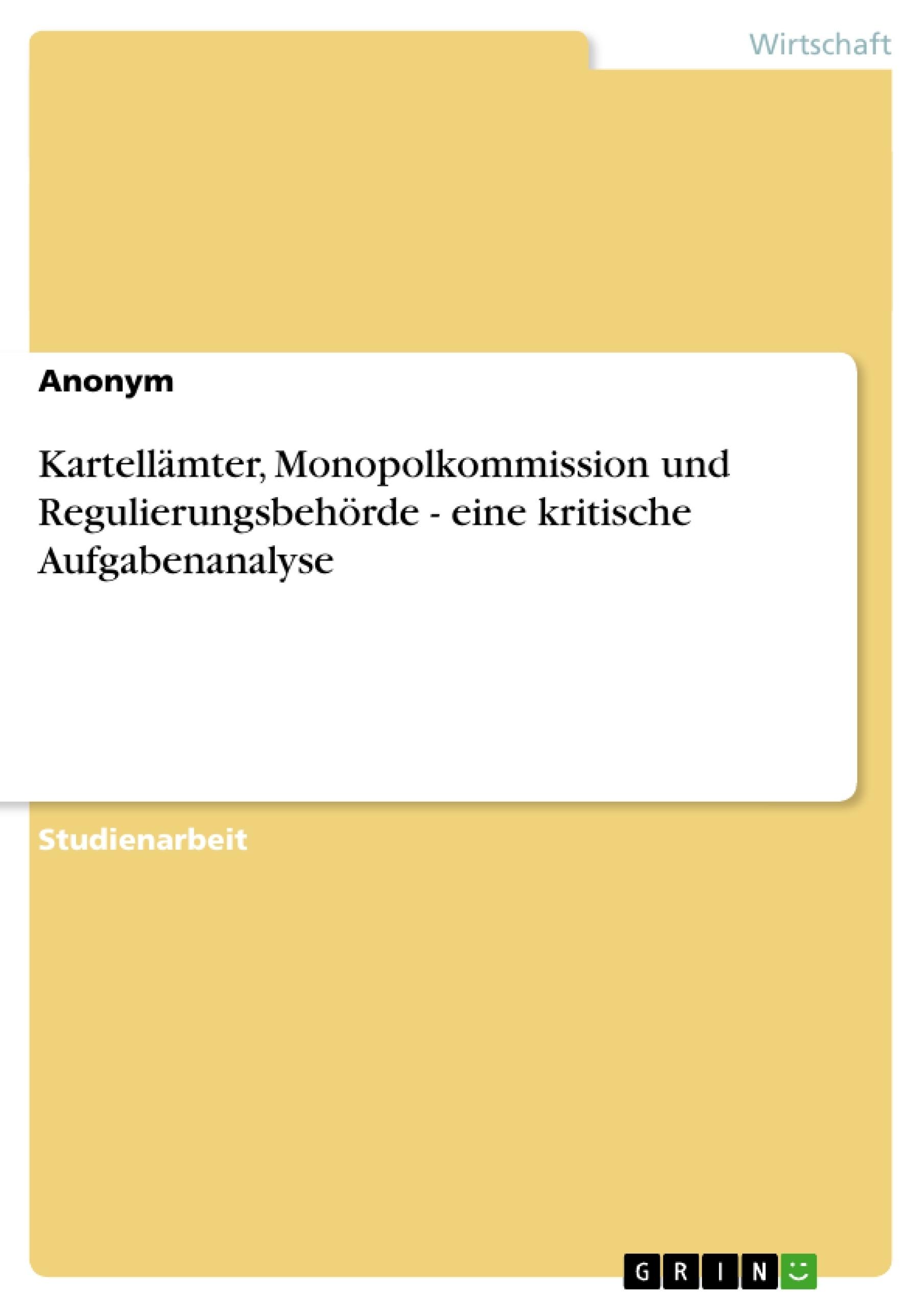 Titel: Kartellämter, Monopolkommission und Regulierungsbehörde - eine kritische Aufgabenanalyse