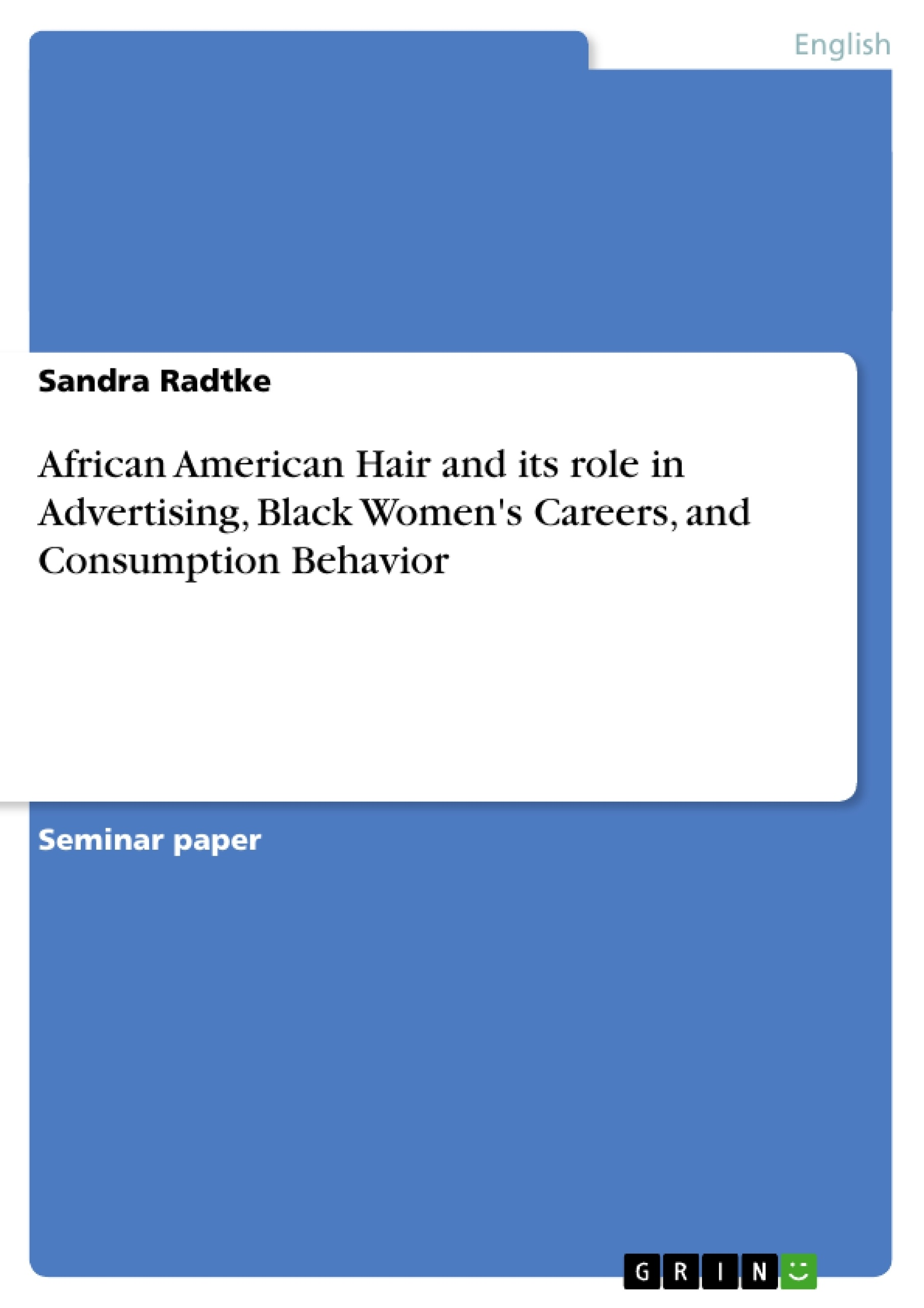 Title: African American Hair and its role in Advertising, Black Women's Careers, and Consumption Behavior