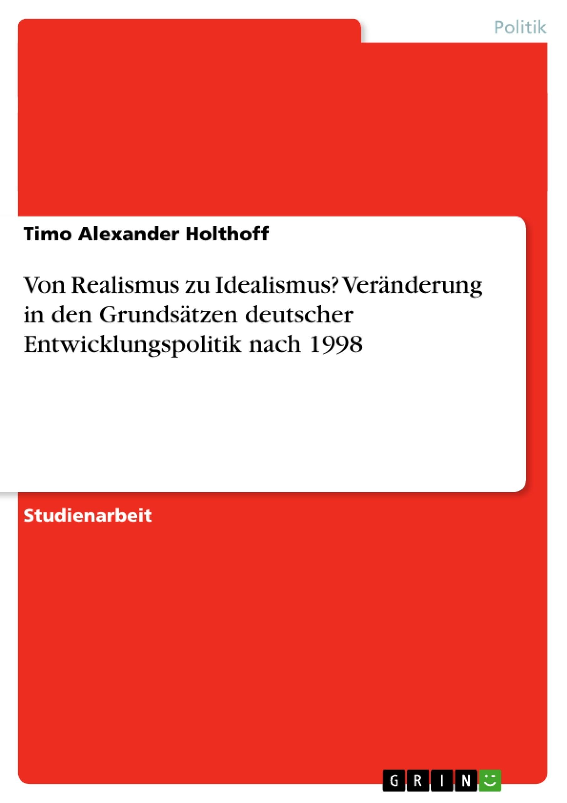Titel: Von Realismus zu Idealismus? Veränderung in den Grundsätzen deutscher Entwicklungspolitik nach 1998
