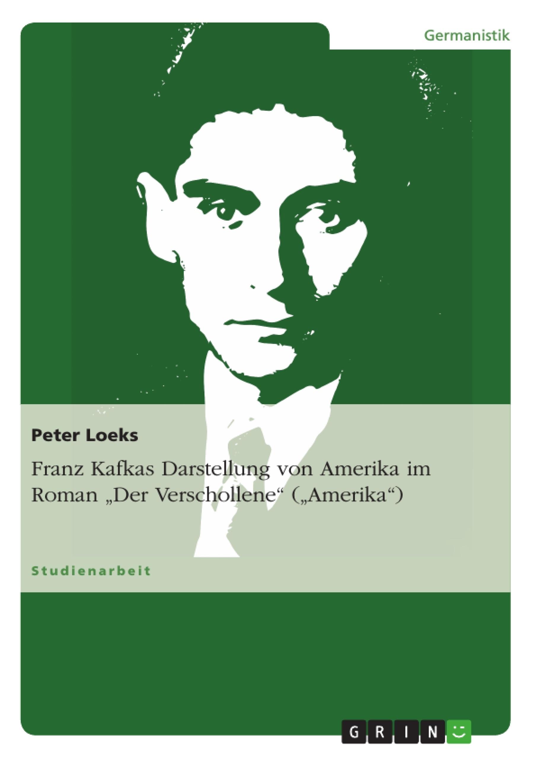 """Titel: Franz Kafkas Darstellung von Amerika im Roman """"Der Verschollene"""" (""""Amerika"""")"""