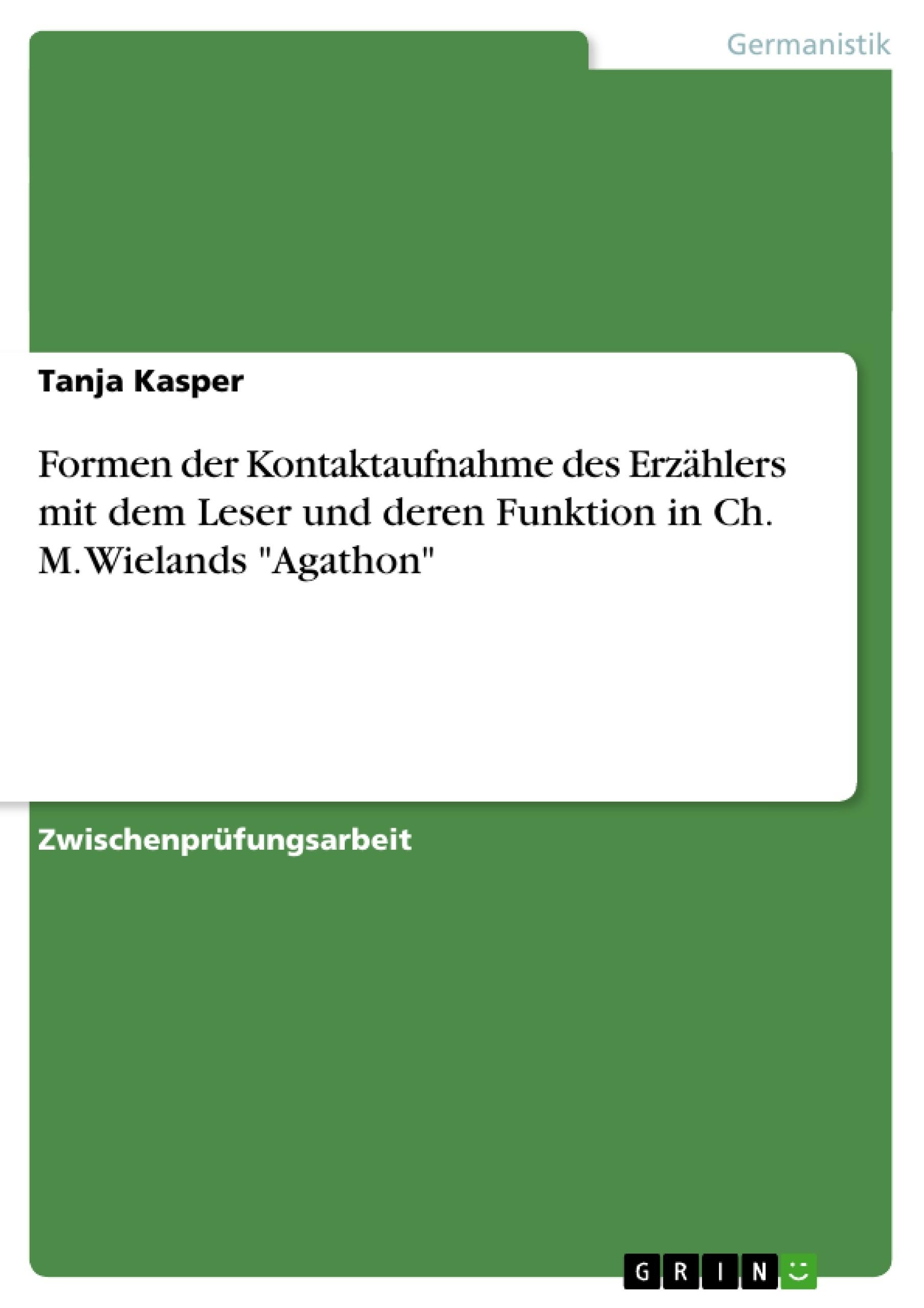 """Titel: Formen der Kontaktaufnahme des Erzählers mit dem Leser und deren Funktion in Ch. M. Wielands """"Agathon"""""""