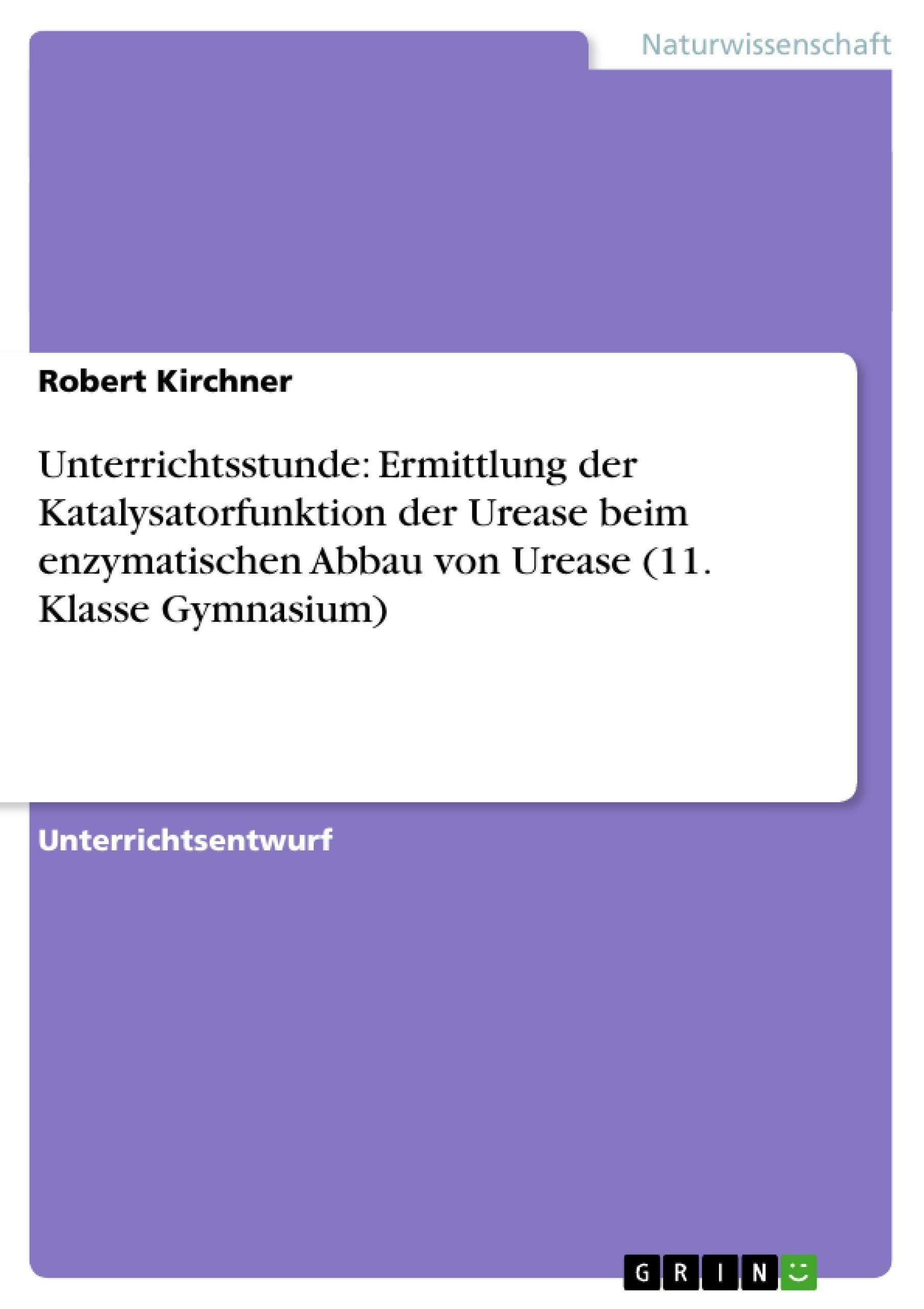 Unterrichtsstunde: Ermittlung der Katalysatorfunktion der Urease ...