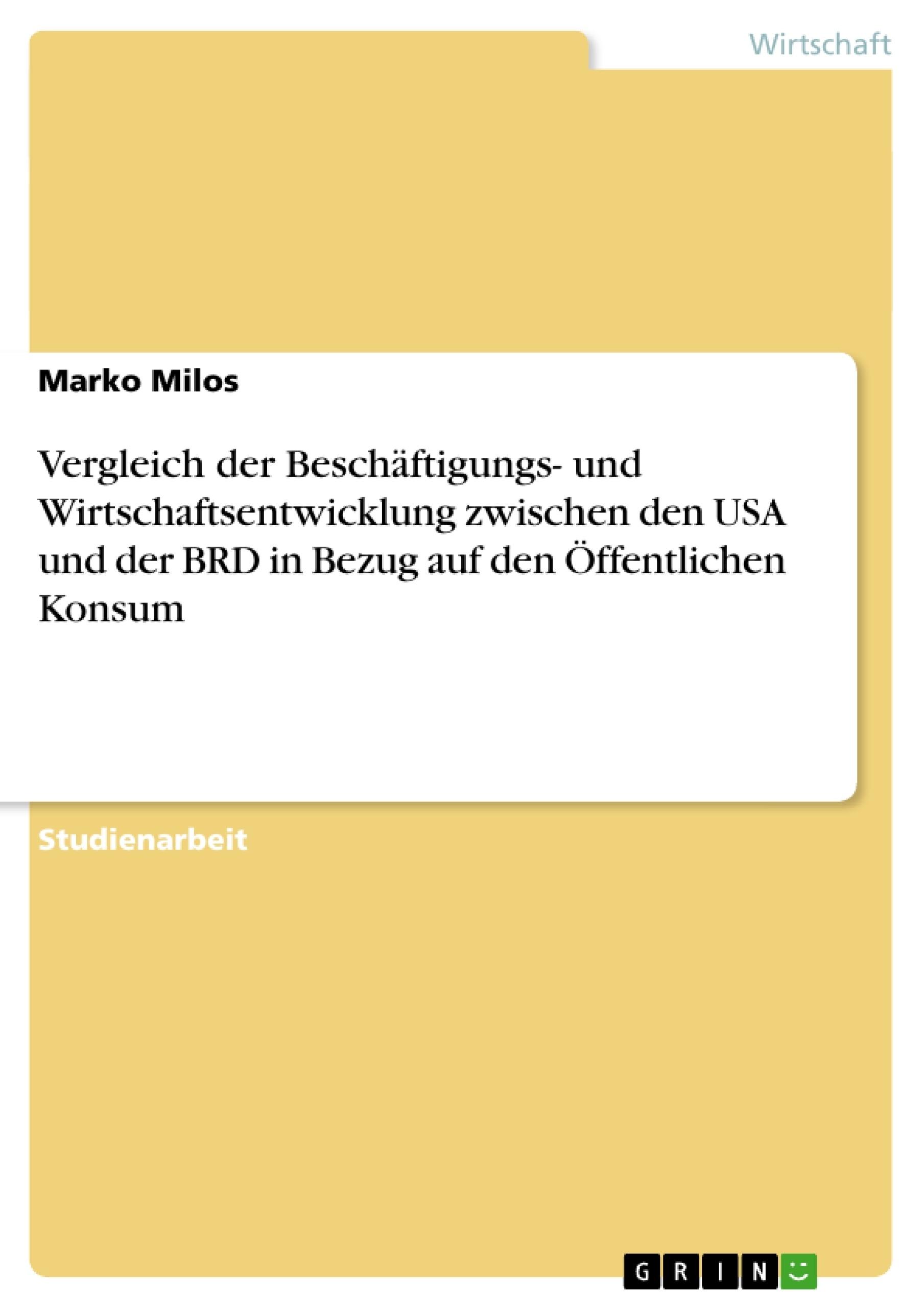 Titel: Vergleich der Beschäftigungs- und Wirtschaftsentwicklung zwischen den USA und der BRD in Bezug auf den Öffentlichen Konsum