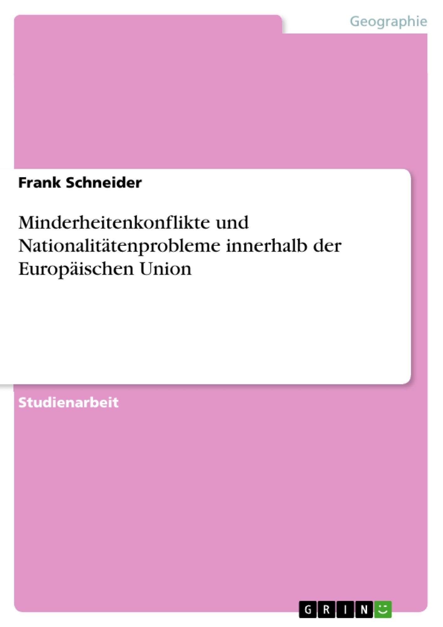 Titel: Minderheitenkonflikte und Nationalitätenprobleme innerhalb der Europäischen Union