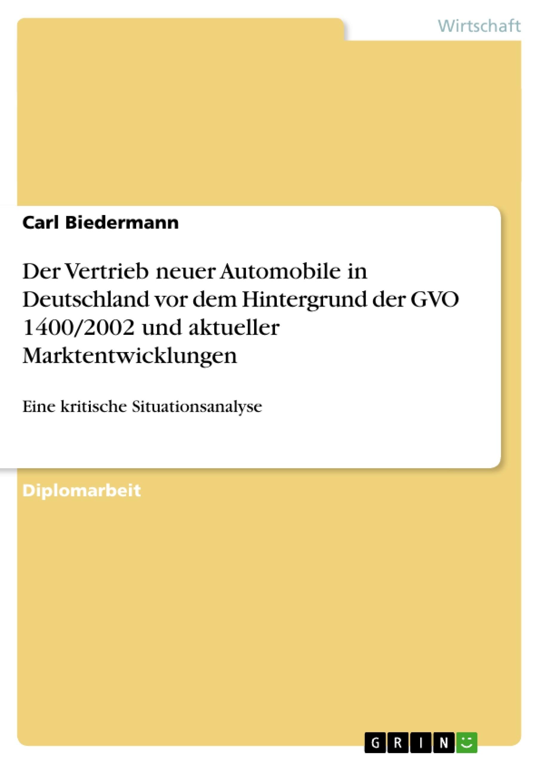 Titel: Der Vertrieb neuer Automobile in Deutschland vor dem Hintergrund der GVO 1400/2002 und aktueller Marktentwicklungen