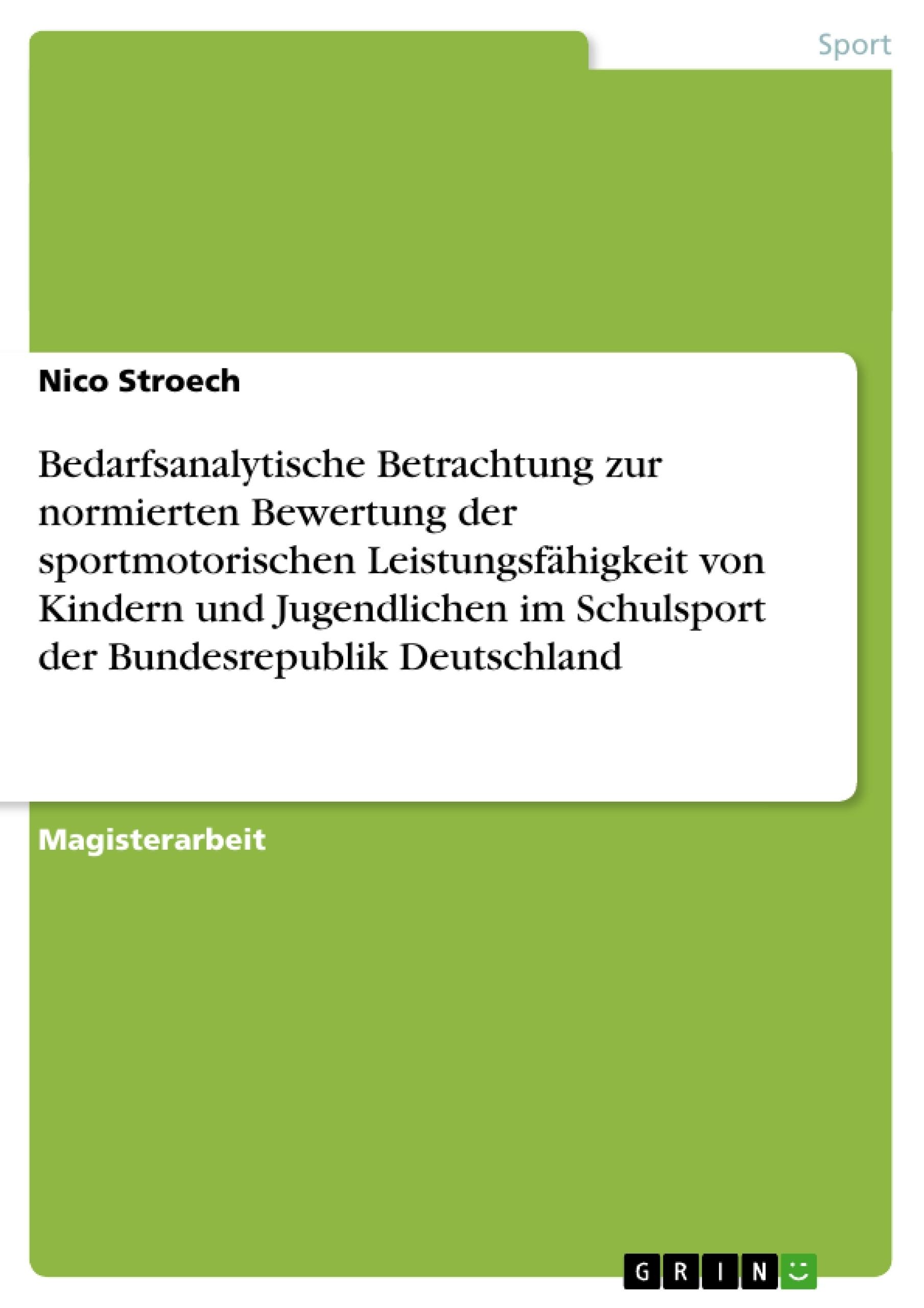 Titel: Bedarfsanalytische Betrachtung zur normierten Bewertung der sportmotorischen Leistungsfähigkeit von Kindern und Jugendlichen im Schulsport der Bundesrepublik Deutschland
