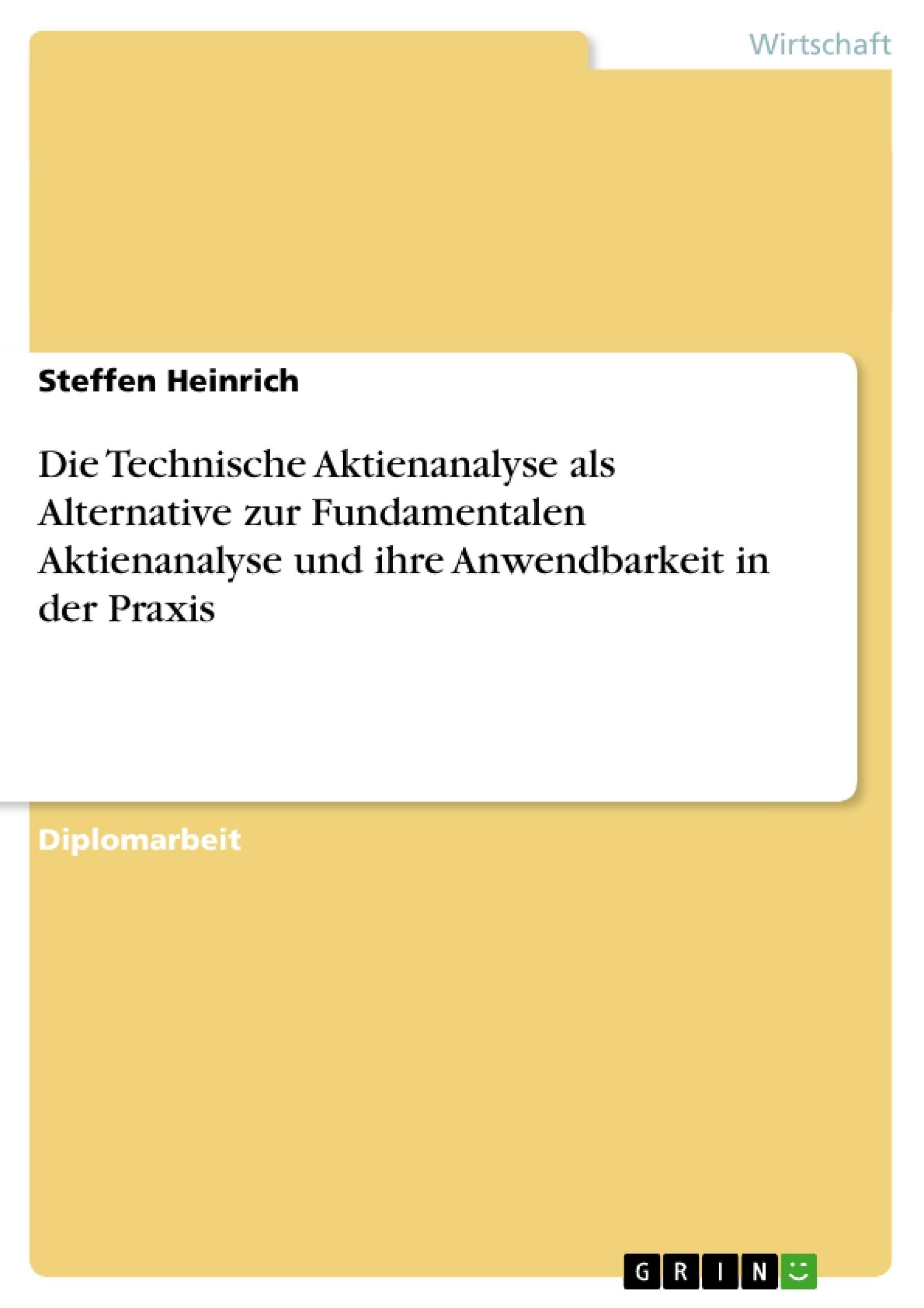 Titel: Die Technische Aktienanalyse als Alternative zur Fundamentalen Aktienanalyse und ihre Anwendbarkeit in der Praxis