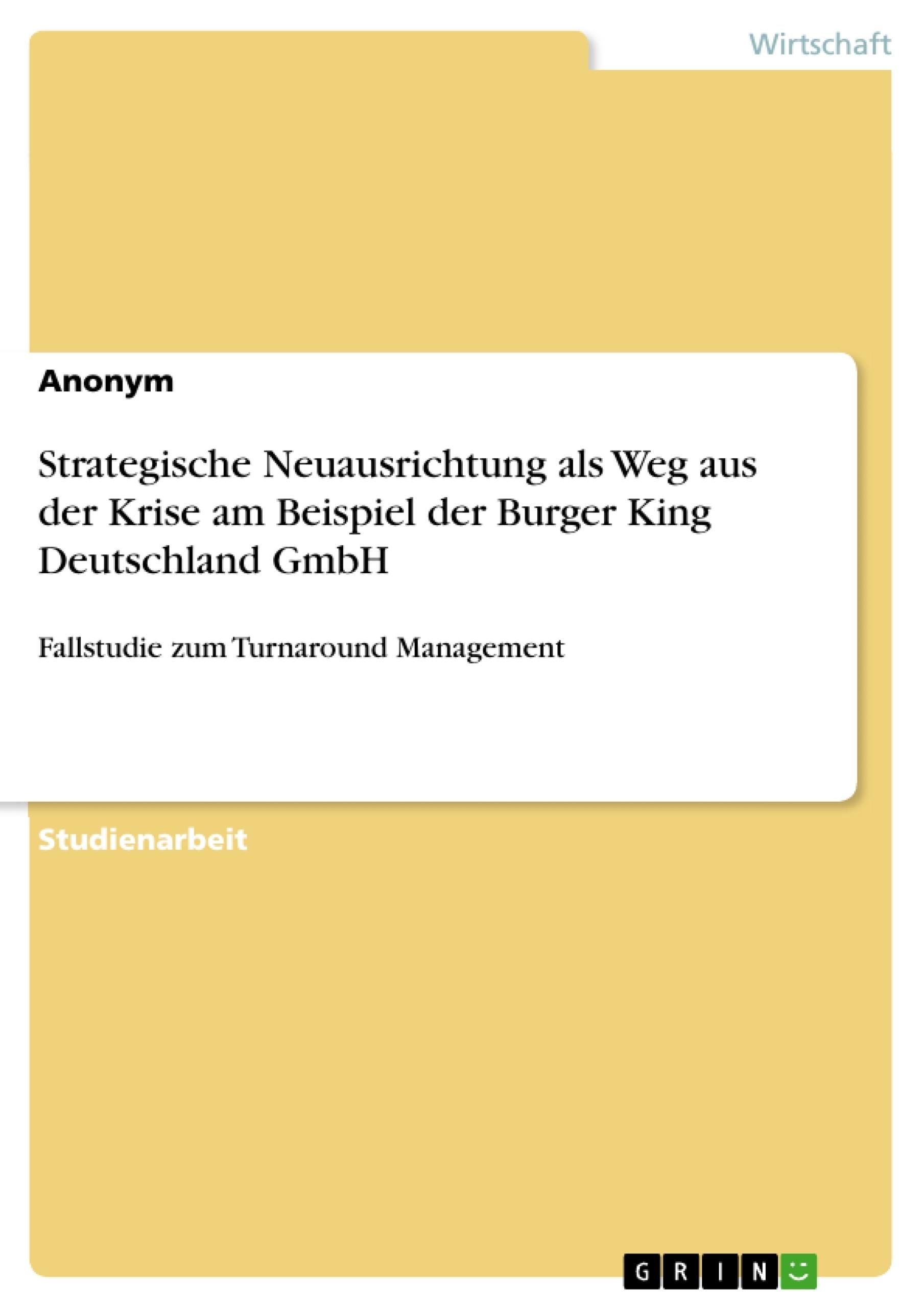 Titel: Strategische Neuausrichtung als Weg aus der Krise am Beispiel der Burger King Deutschland GmbH