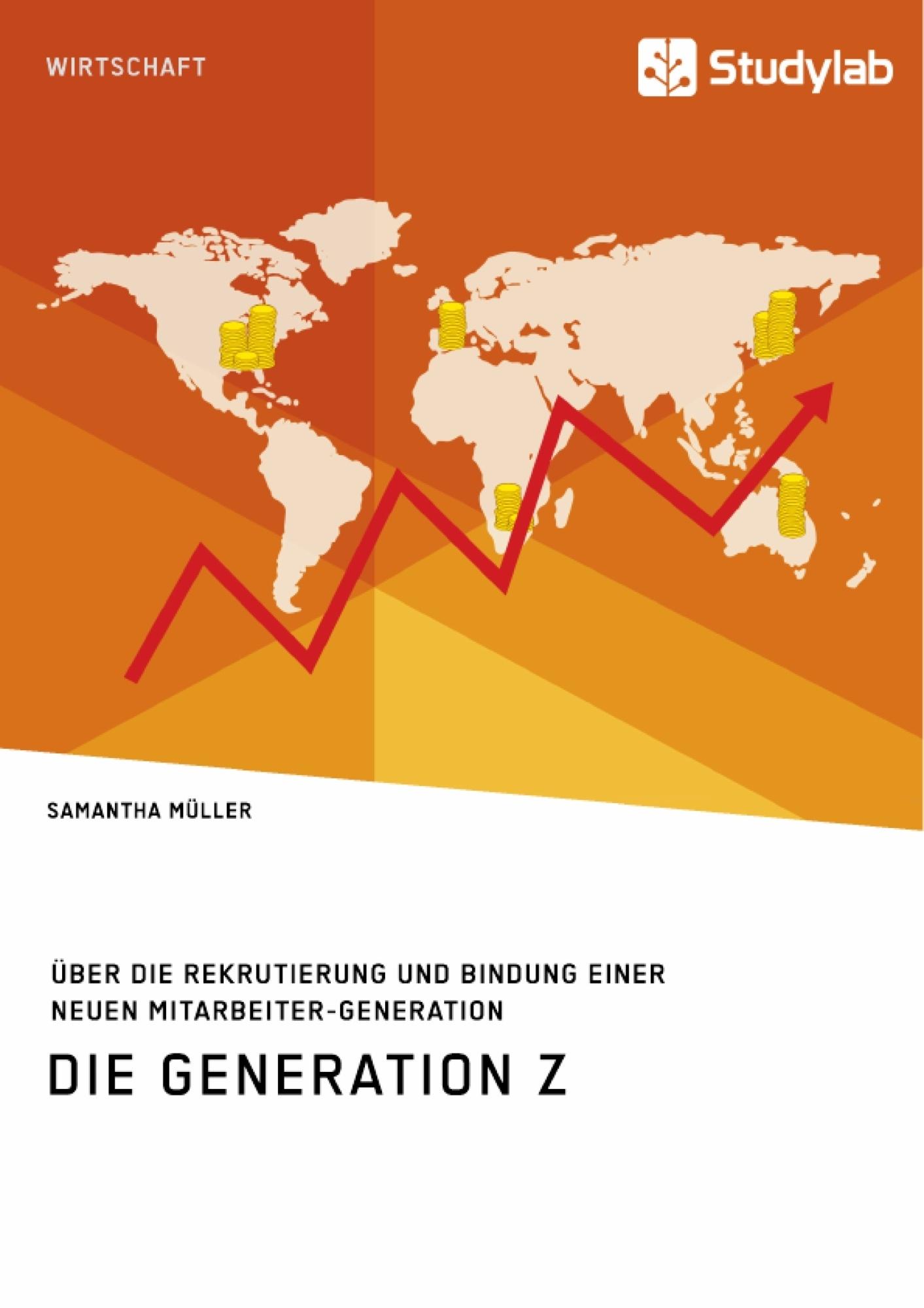 Titel: Die Generation Z. Über die Rekrutierung und Bindung einer neuen Mitarbeiter-Generation