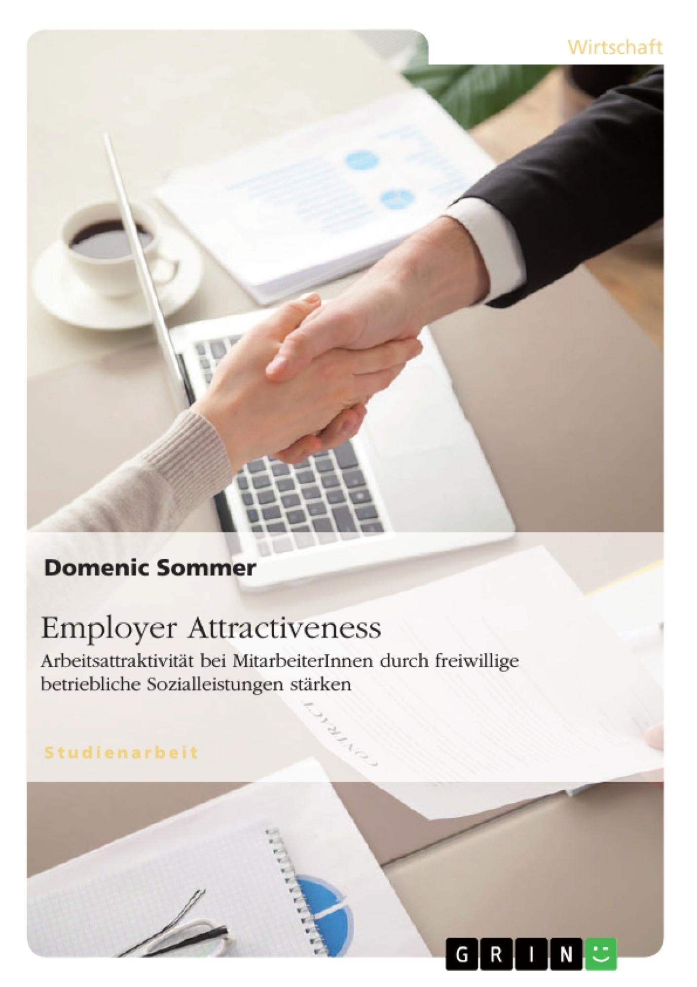 Titel: Employer Attractiveness. Arbeitsattraktivität bei MitarbeiterInnen durch freiwillige betriebliche Sozialleistungen stärken