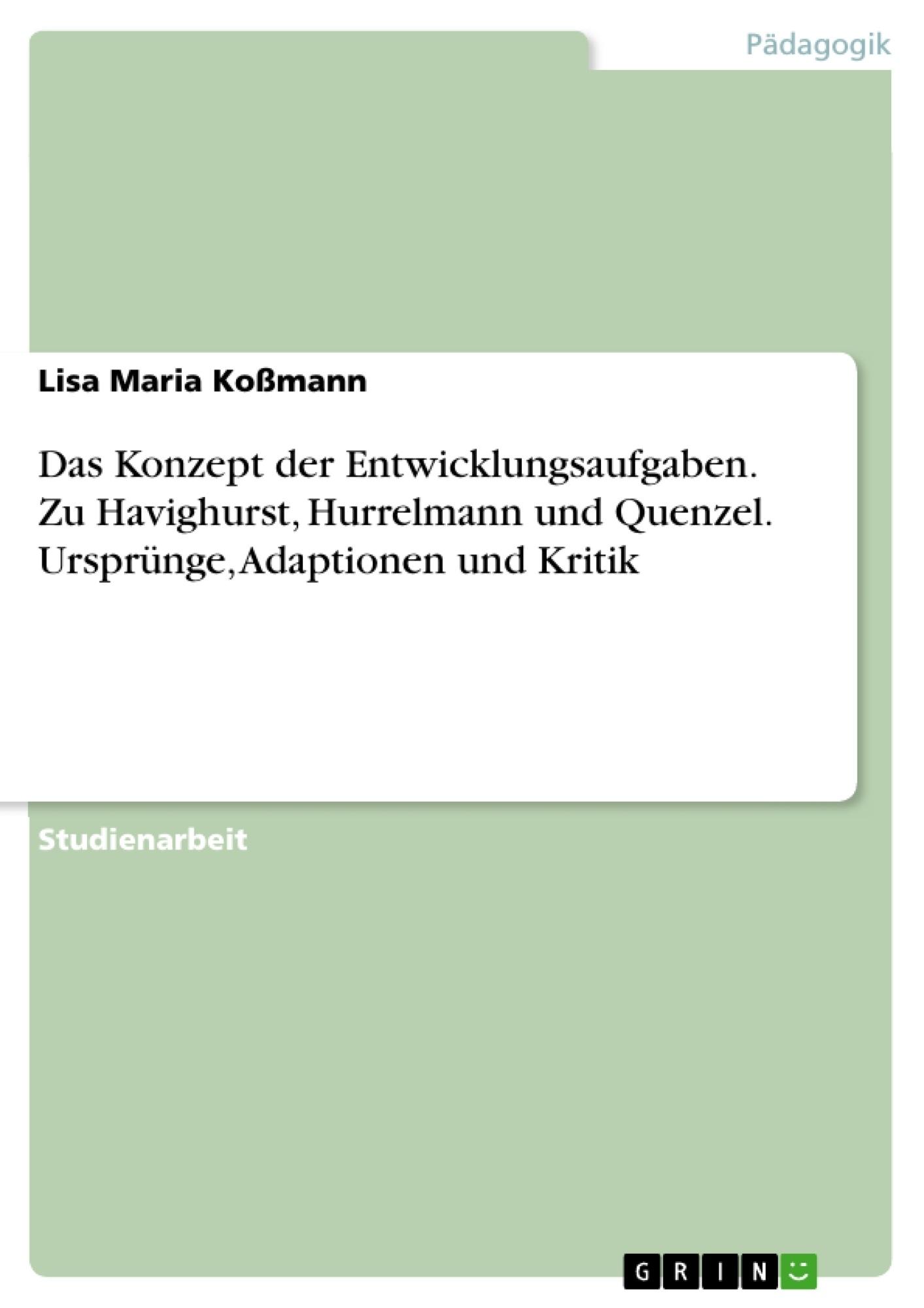 Titel: Das Konzept der Entwicklungsaufgaben. Zu Havighurst, Hurrelmann und Quenzel. Ursprünge, Adaptionen und Kritik